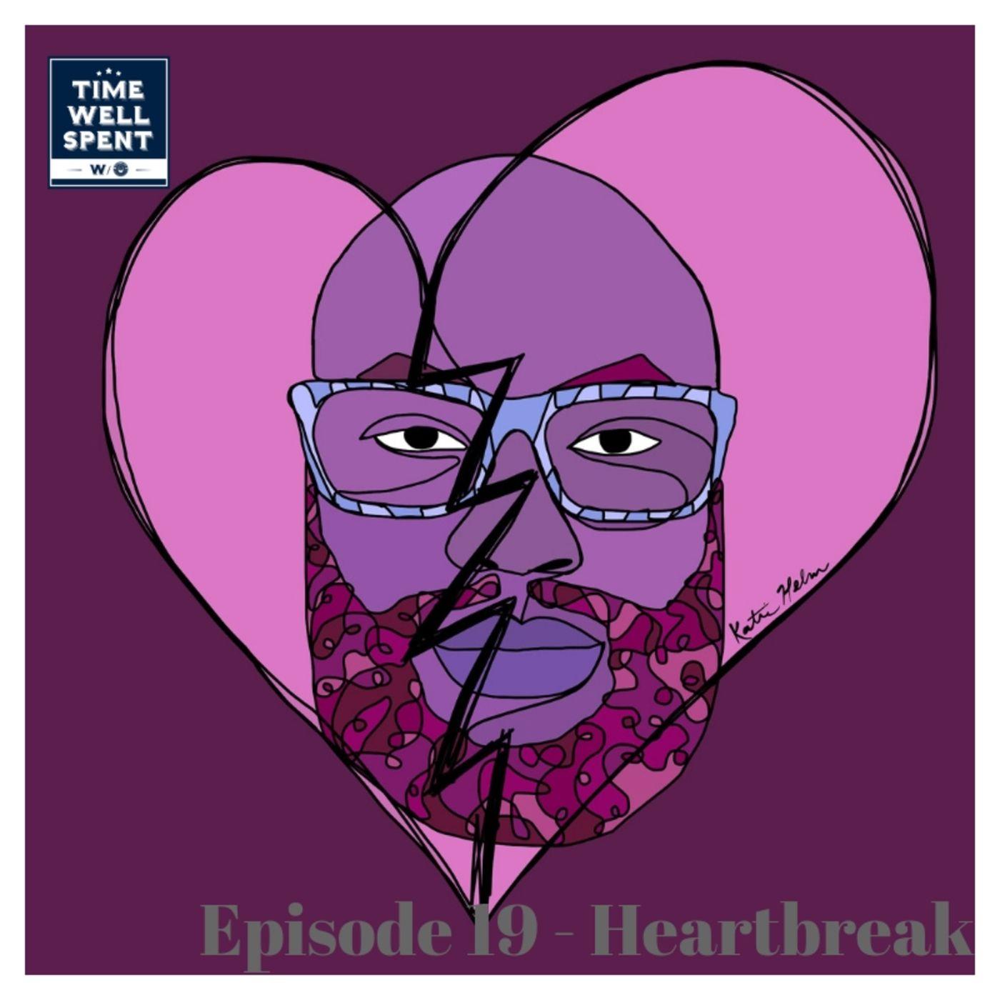 Episode 19 - Heartbreak