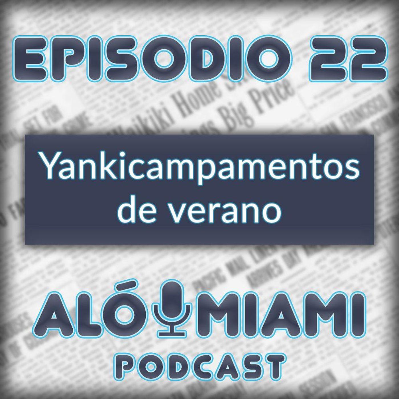 Aló Miami- Ep. 22 - Yankicampamentos de verano