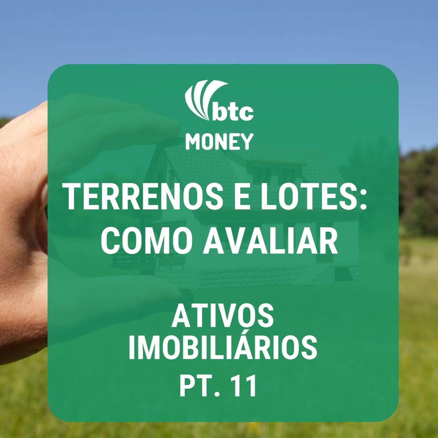 Terrenos e Lotes: Como Avaliar - Ativos Imobiliários pt. 11 | BTC Money #28