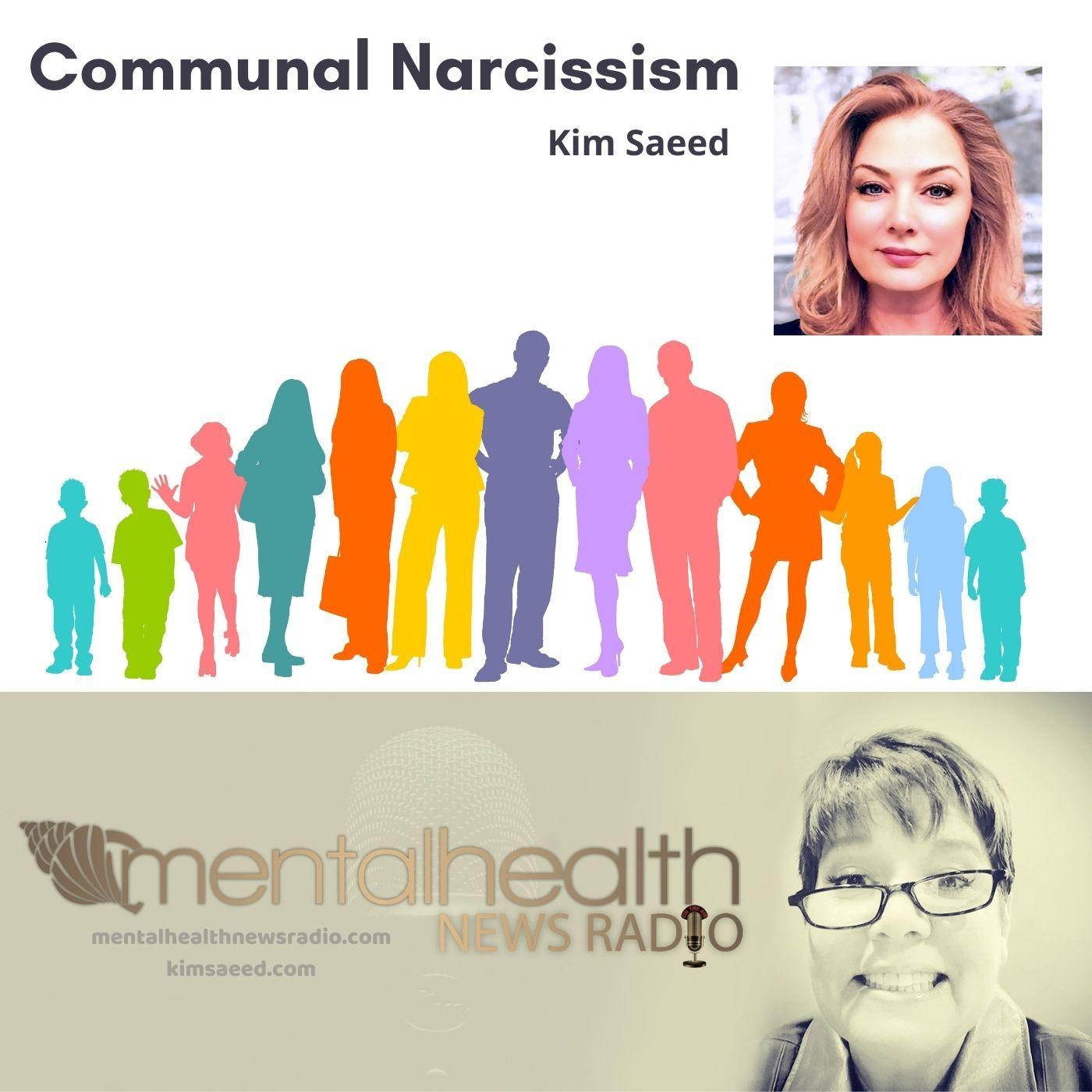 Mental Health News Radio - Communal Narcissism with Kim Saeed