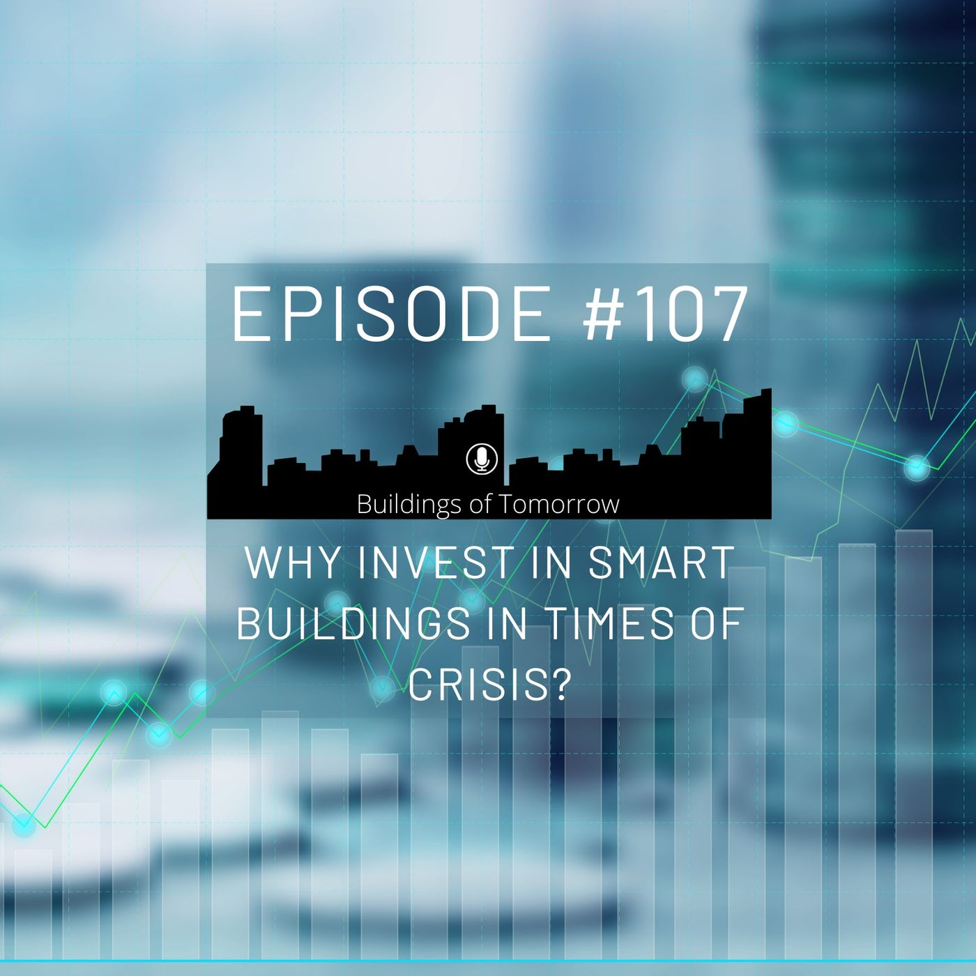 #107 Why invest in Smart Buildings in times of crisis?