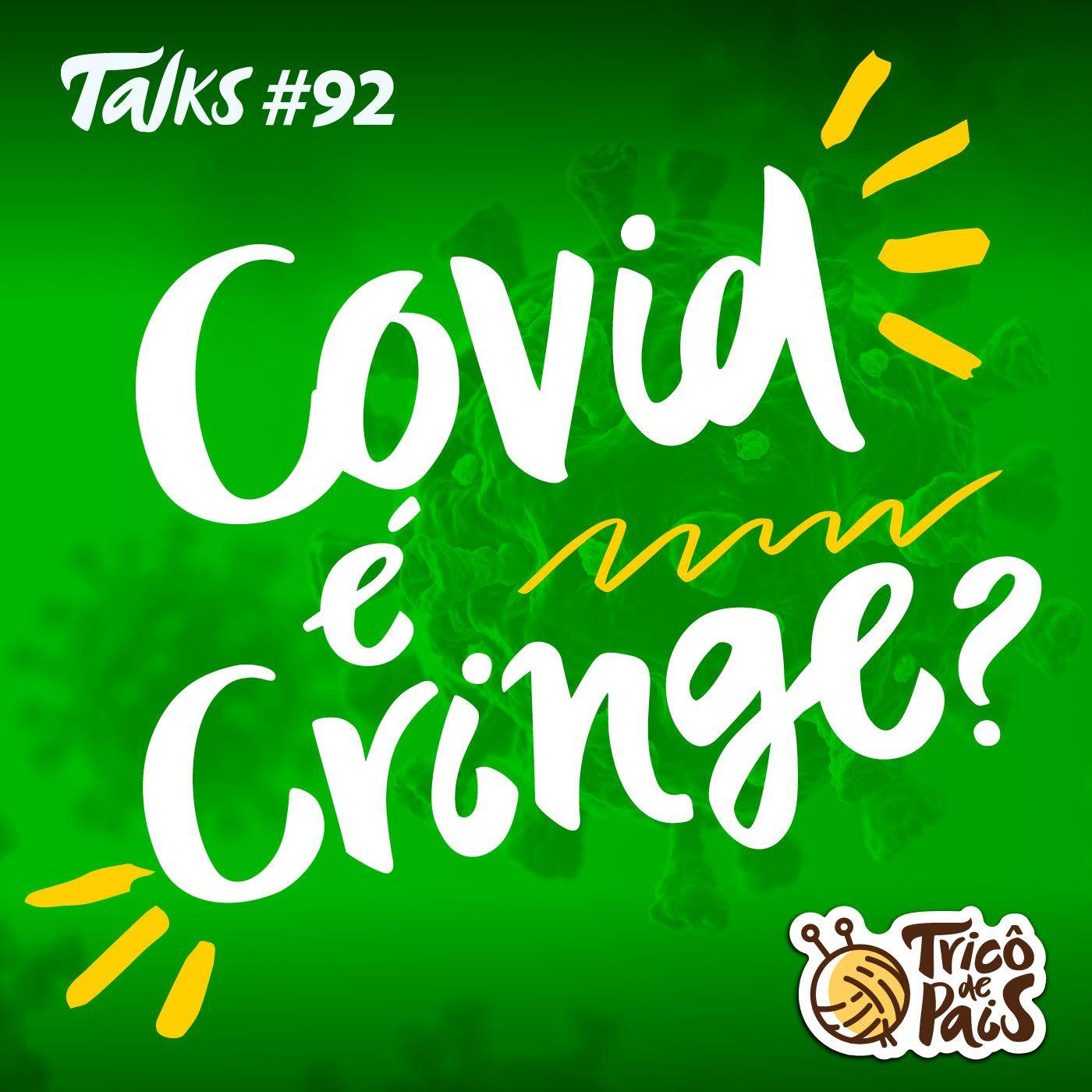 Tricô Talks 092 - Covid é Cringe?