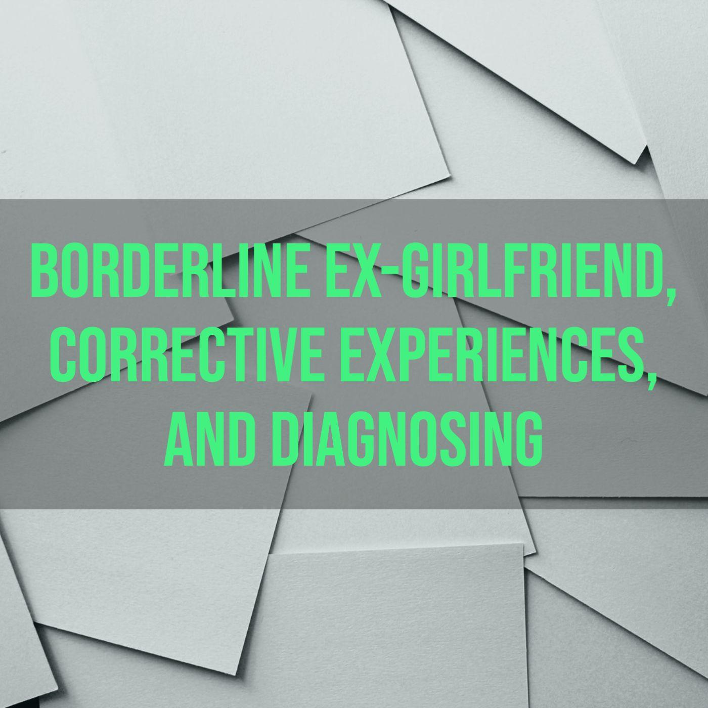 Borderline Ex-Girlfriend, Corrective Experiences, and Diagnosing