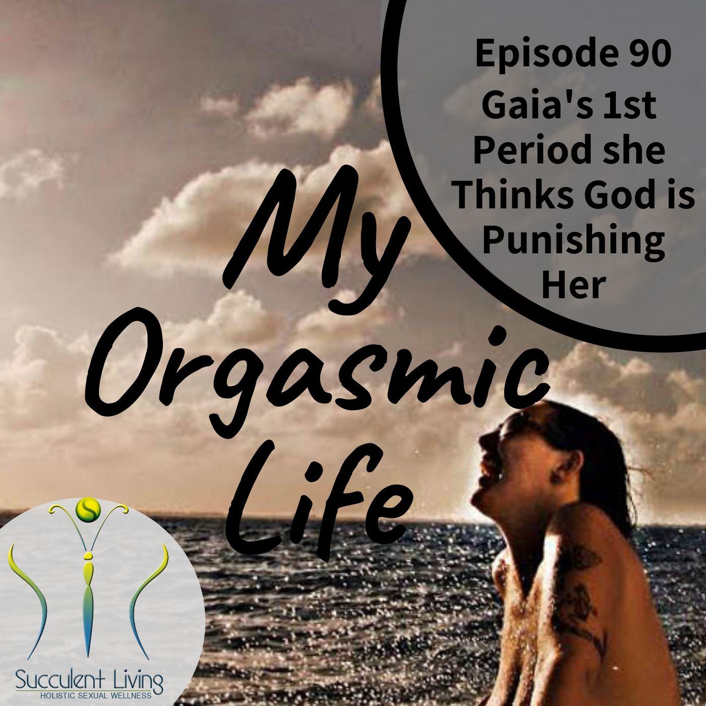My Orgasmic Life - Gaia Thinks God Is Punishing Her With 1st Menstruation for Masturbation- EP. 90