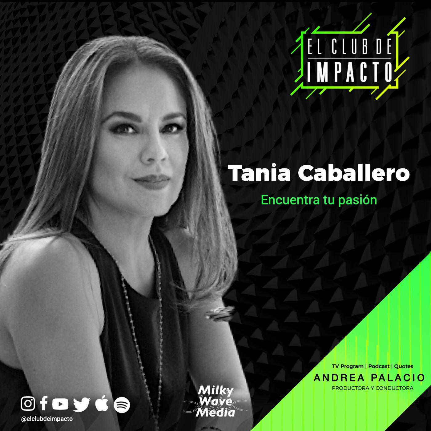 Encuentra tu pasión   Tania Caballero   E13 T3