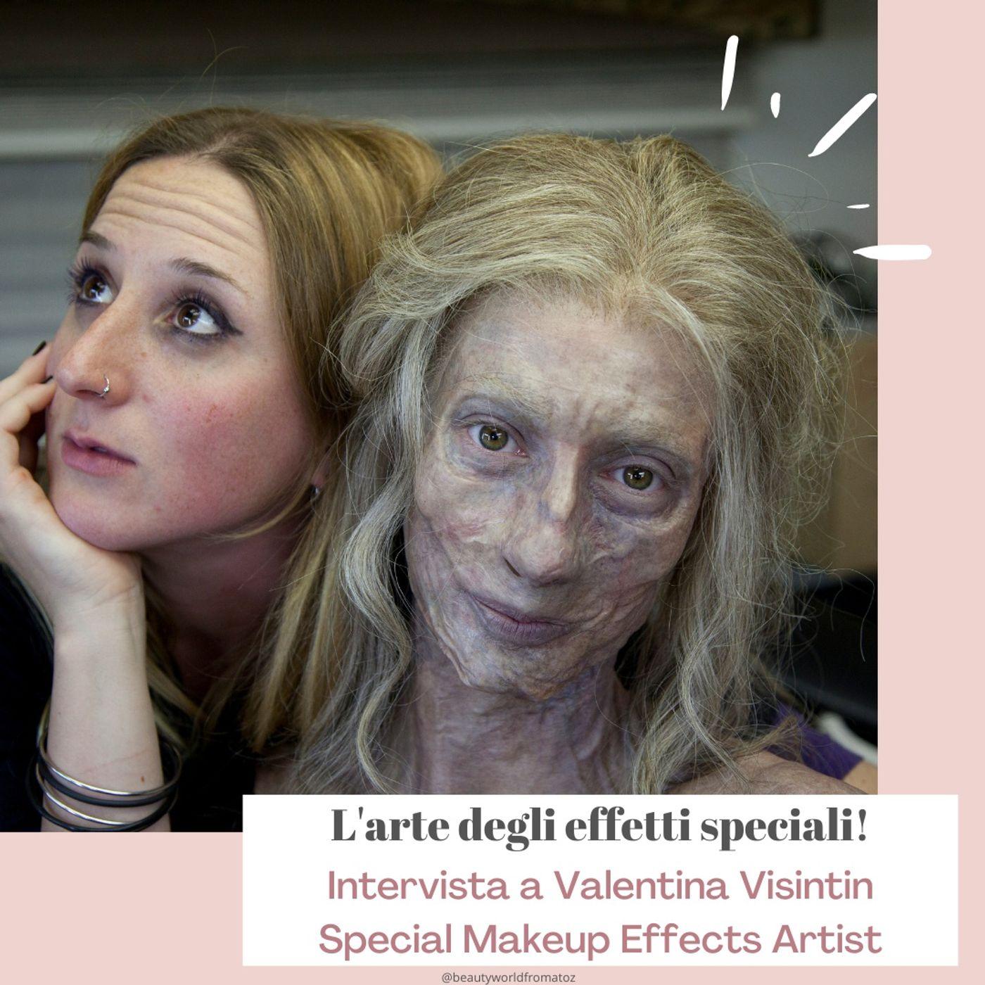Ep. 30. L'arte degli Effetti Speciali - Intervista a Valentina Visintin, Special Makeup Effects Artist