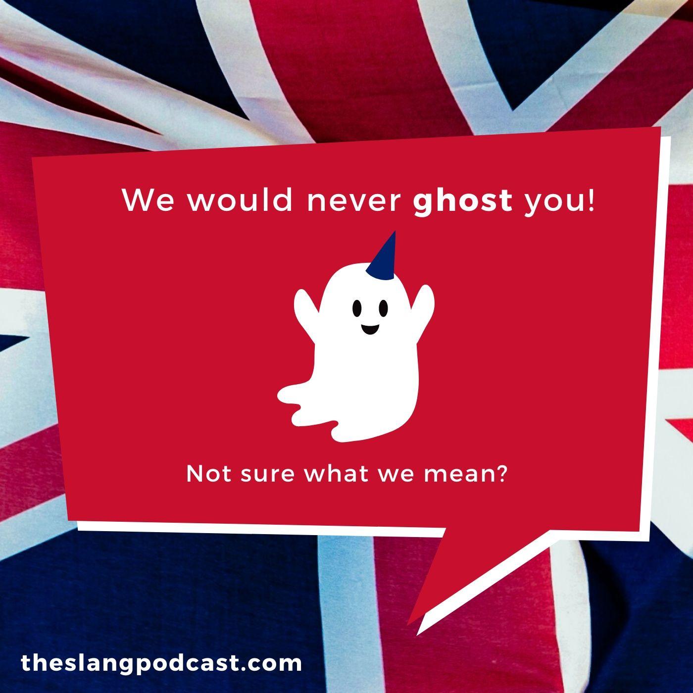 """Ghosting - What does """"Ghosting"""" mean in British slang?"""