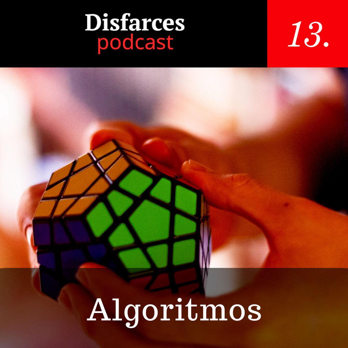 Disfarces #13 – Algoritmos