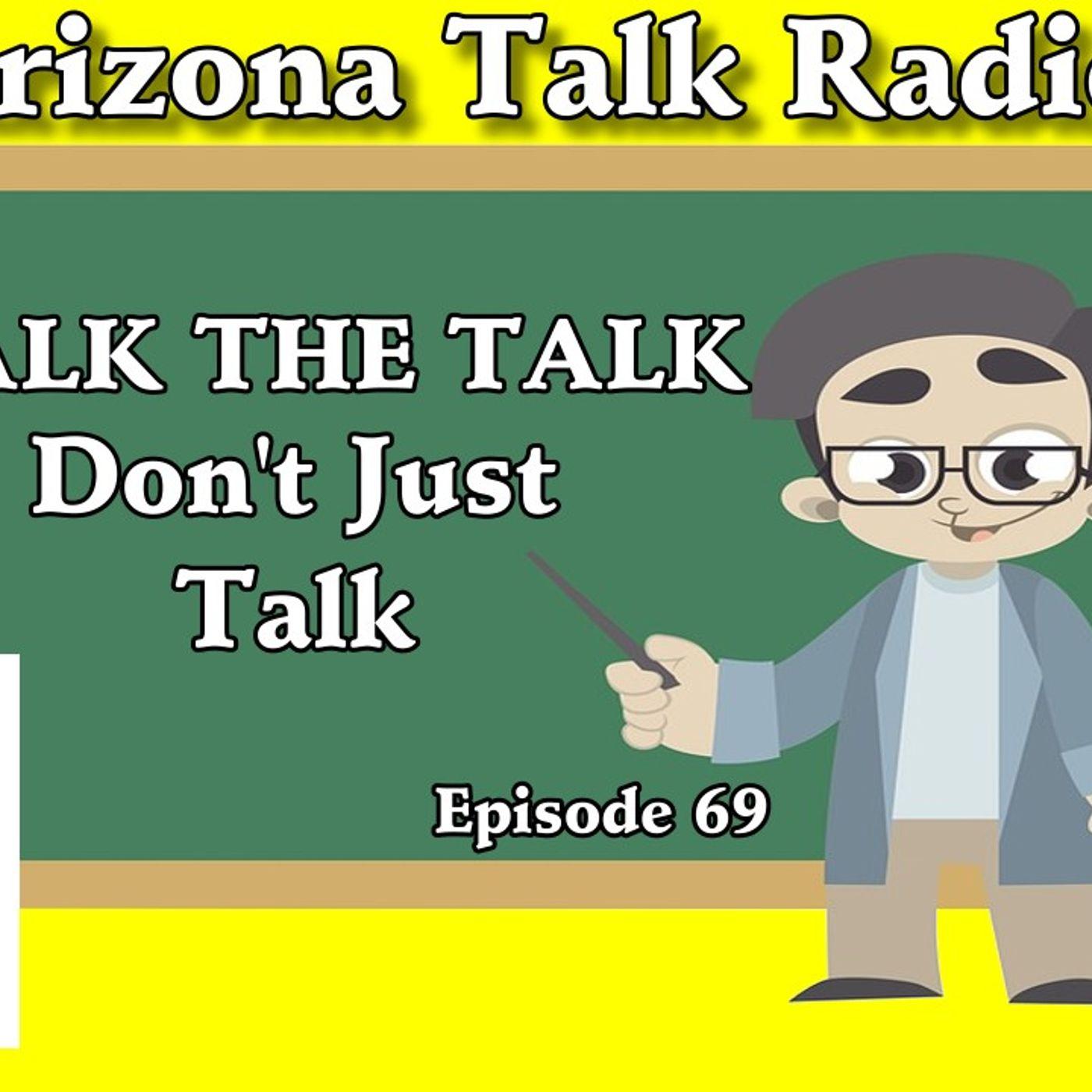 Walk The Talk, Don't Just Talk, Arizona Business People, Arizona Talk Radio 69