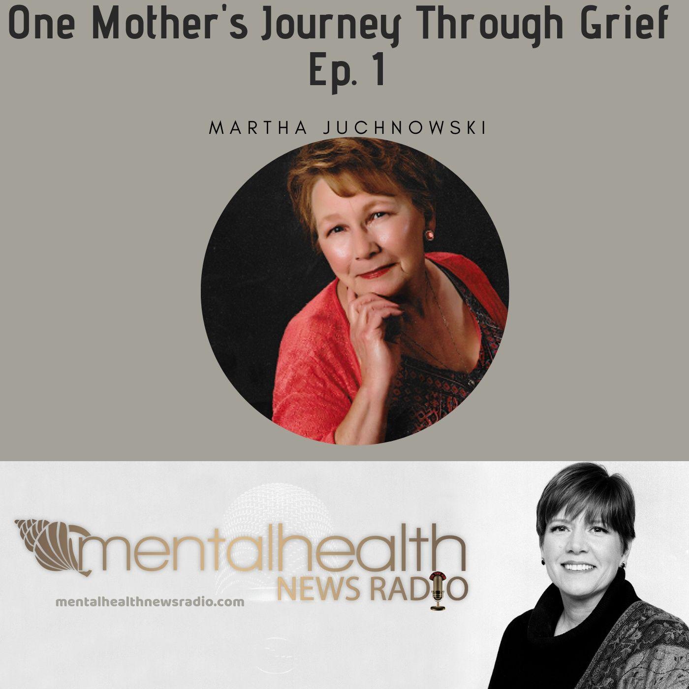 Mental Health News Radio - One Mother's Journey Through Grief with Martha Juchnowski