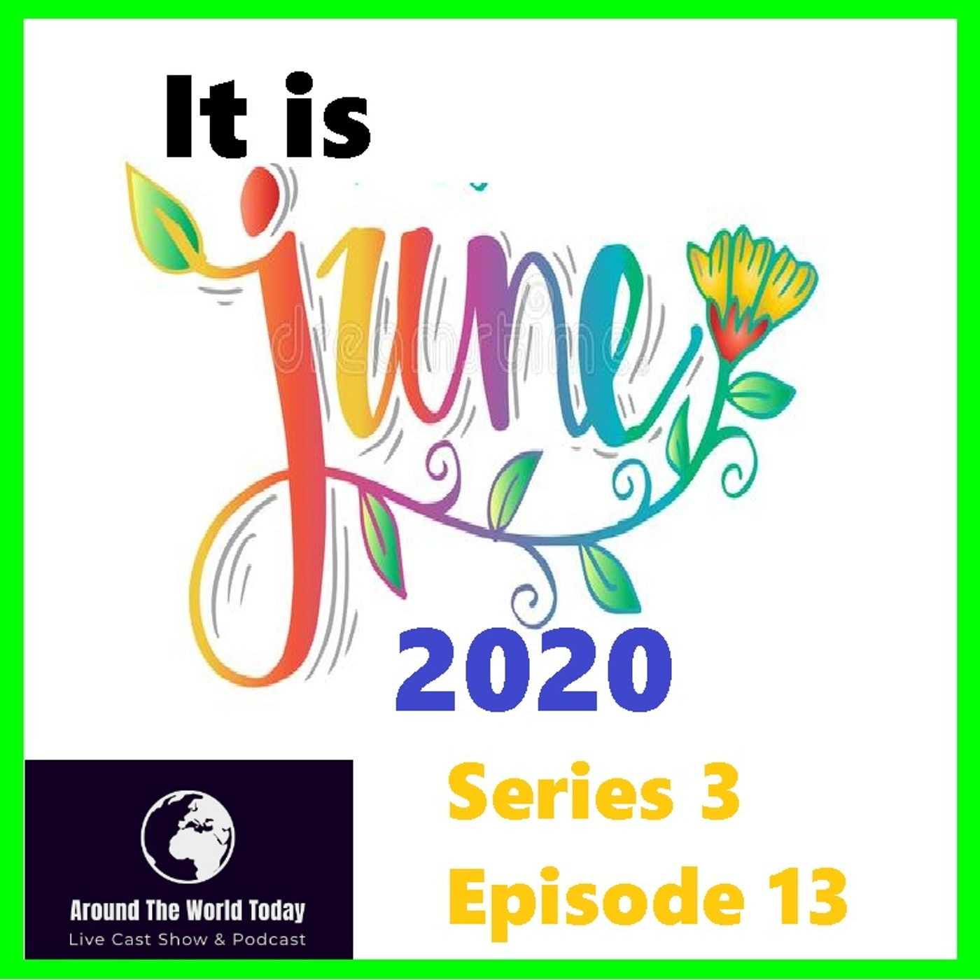 Around The World today Series 3 Episode 13 - It is June 2020