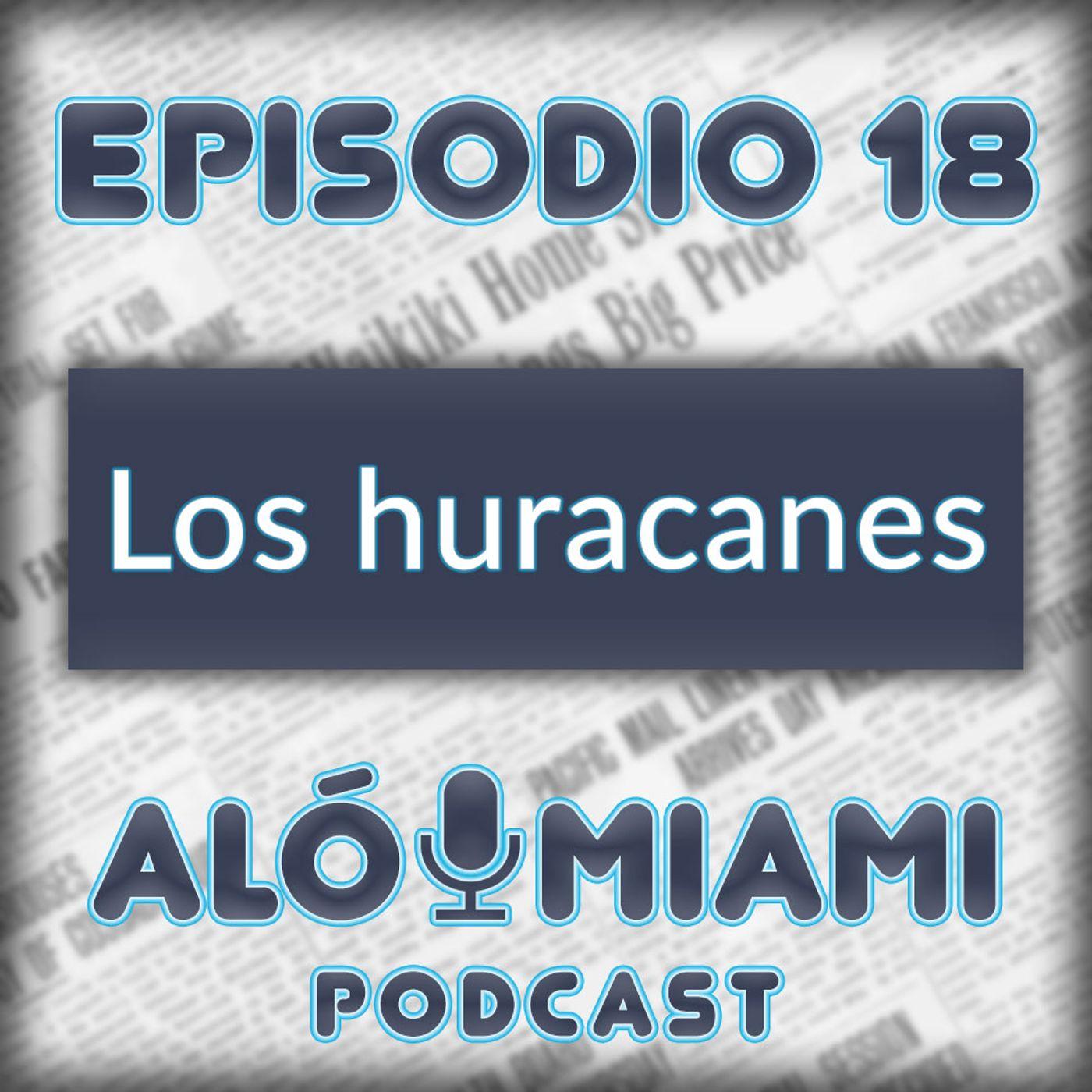 Aló Miami - Ep. 18- Los huracanes