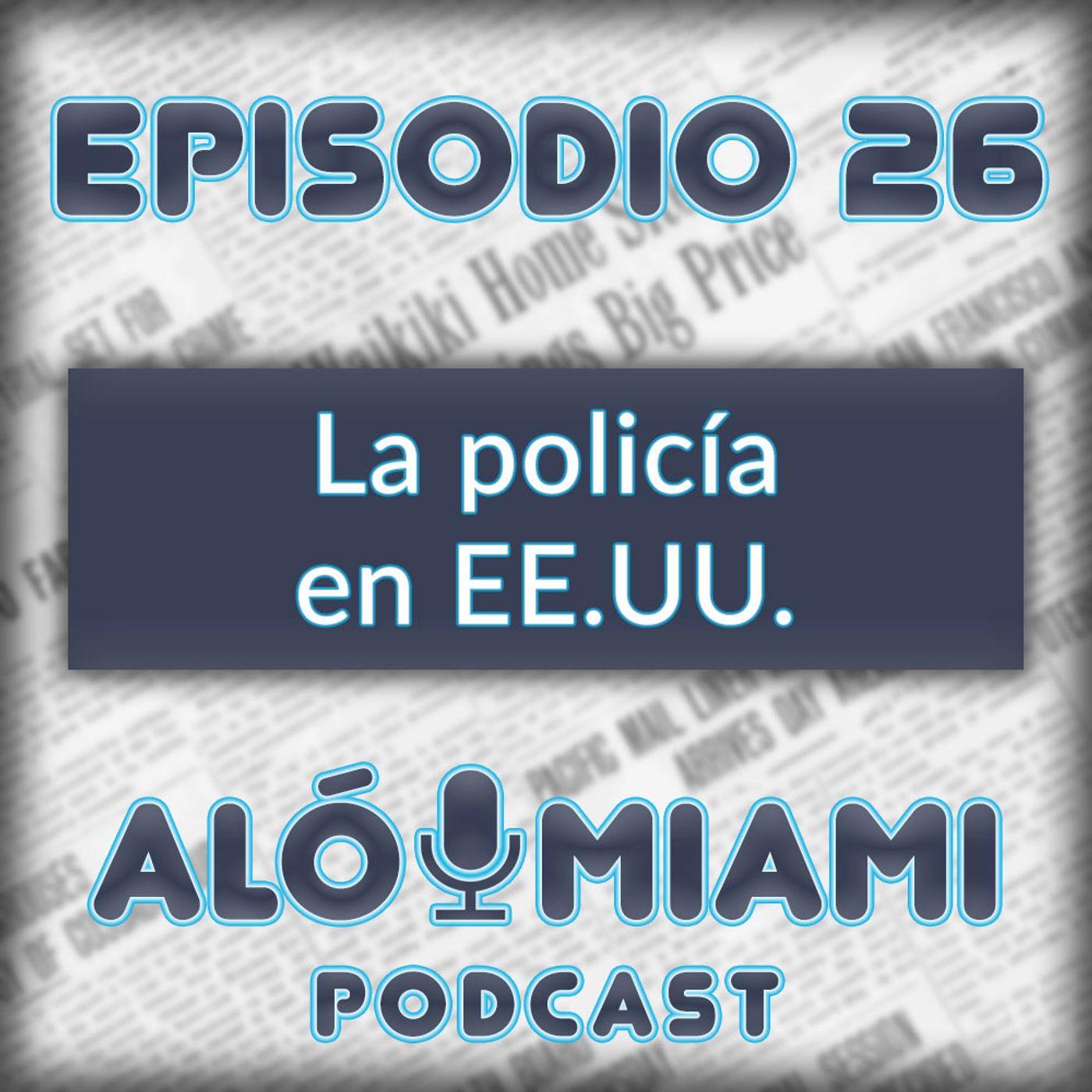 Aló Miami - Ep.26 - La policía en EE.UU.