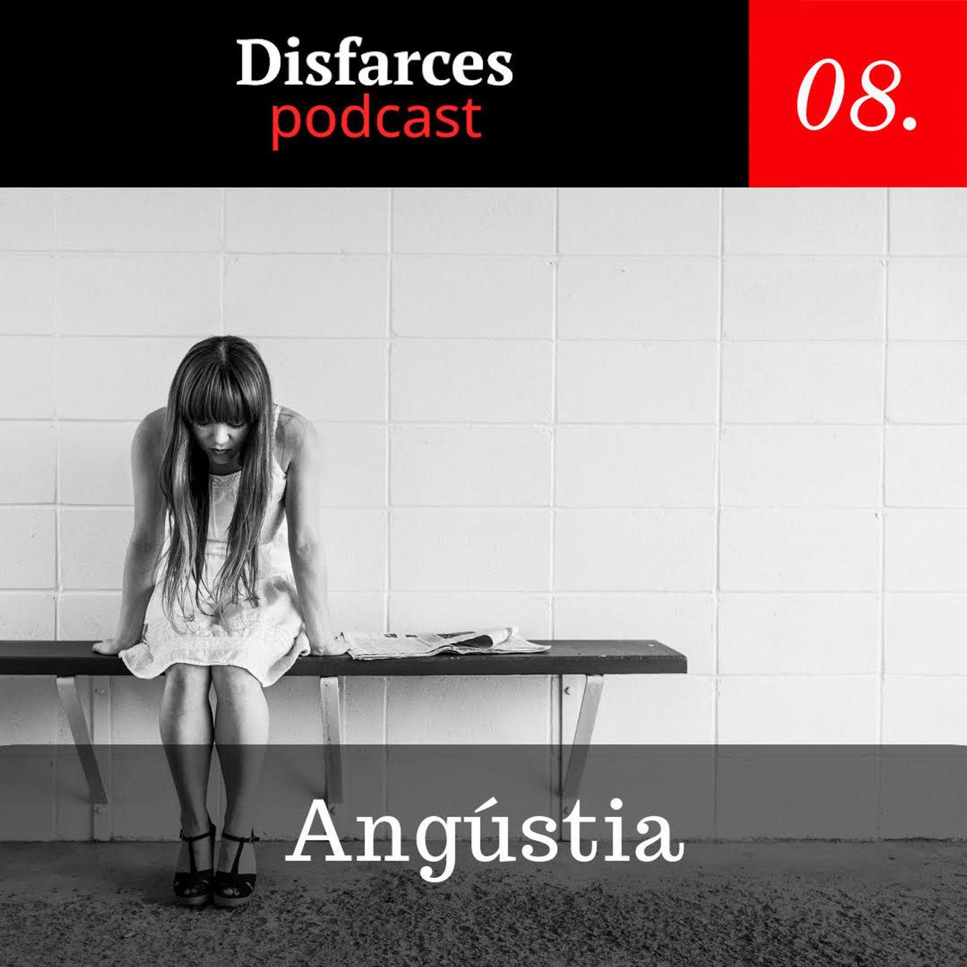 Disfarces #8 – Angústia
