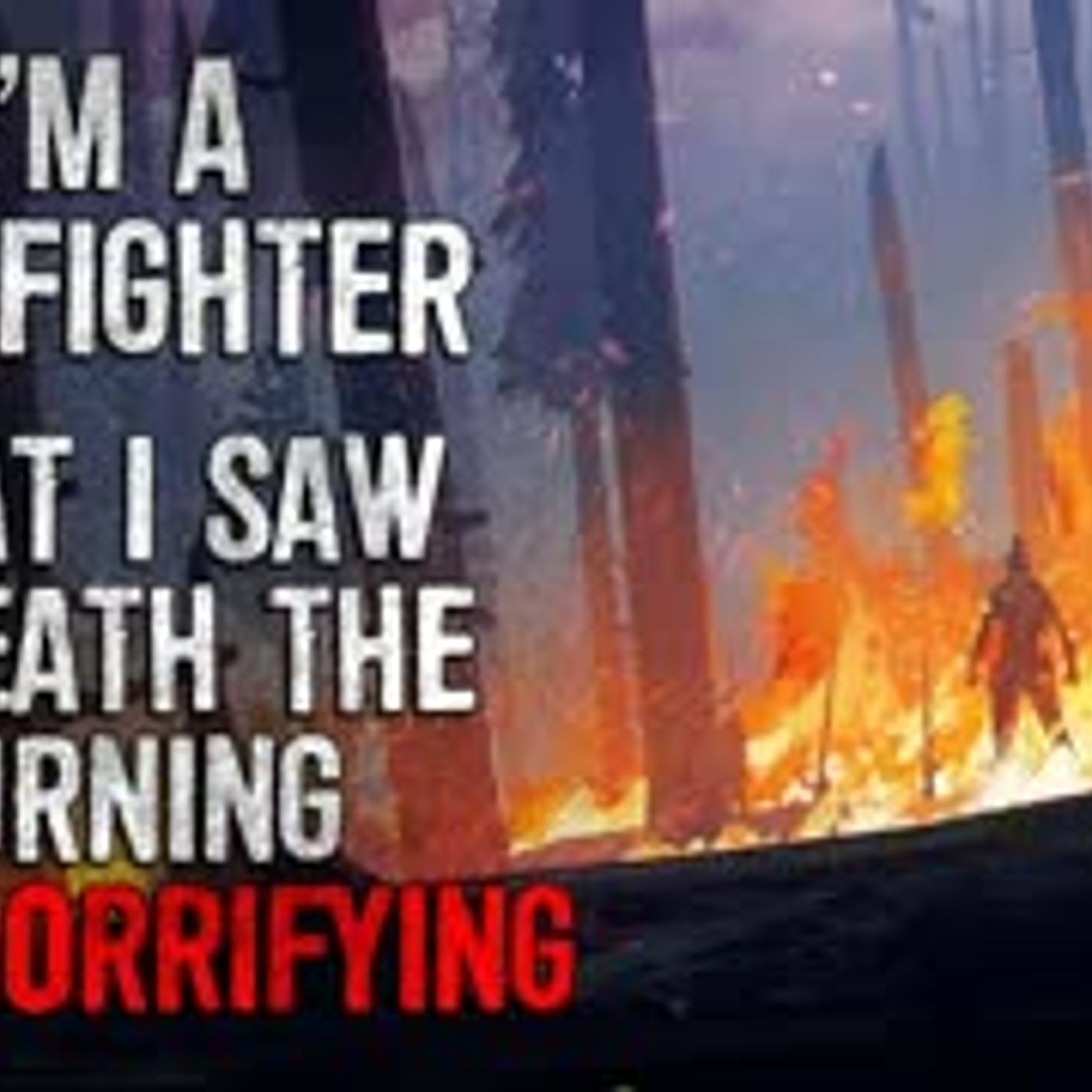 """""""I'm a firefighter. What I saw beneath the burning woods was so much worse than fire"""" Creepypasta"""