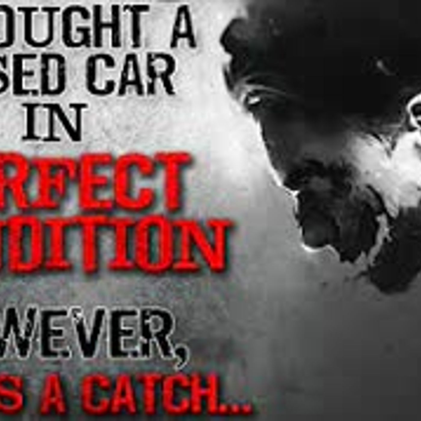 """I bought a used car in perfect condition. However, there's a catch"" Creepypasta"