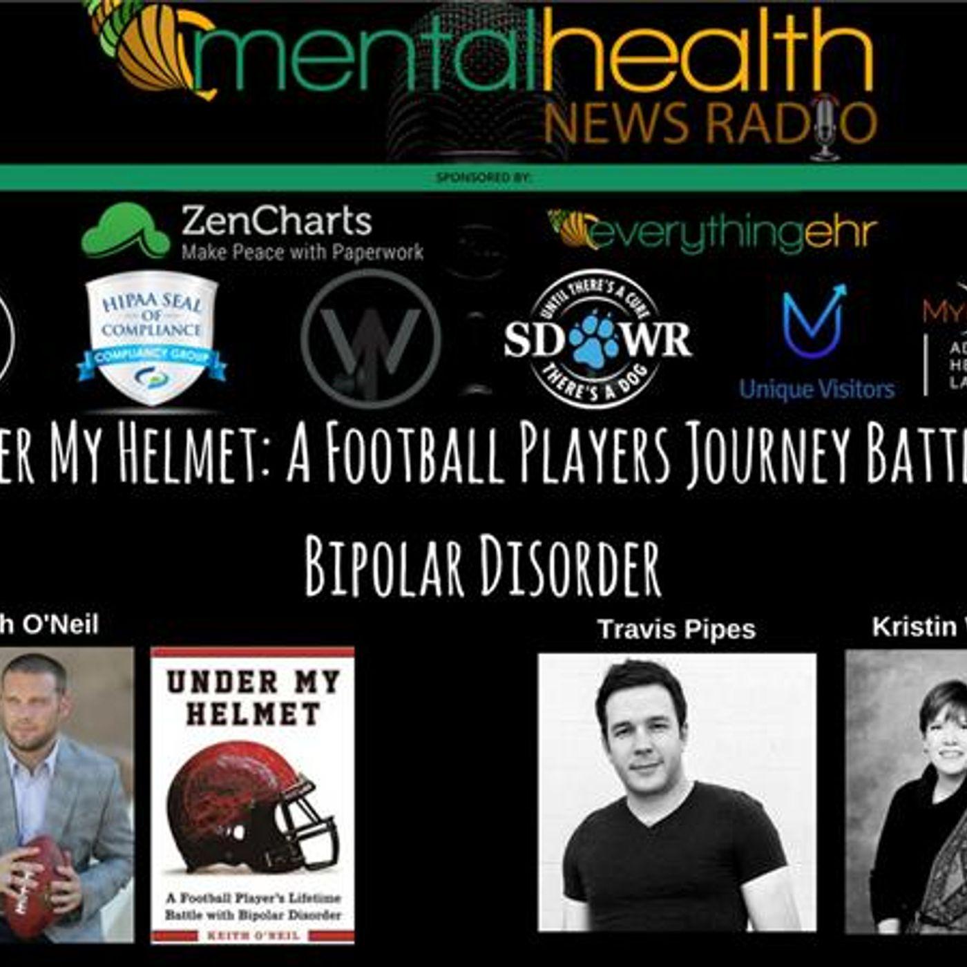 Mental Health News Radio - Under My Helmet: Football Player Keith O'Neil On Battling Bipolar Disorder