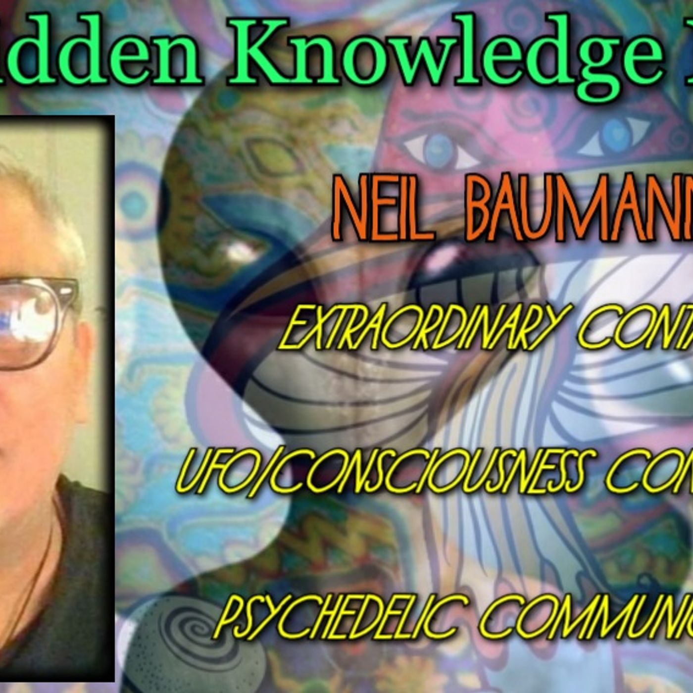 Extraordinary Contact - UFO/Consciousness Connection - Psychedelic Communication with Neil Baumann