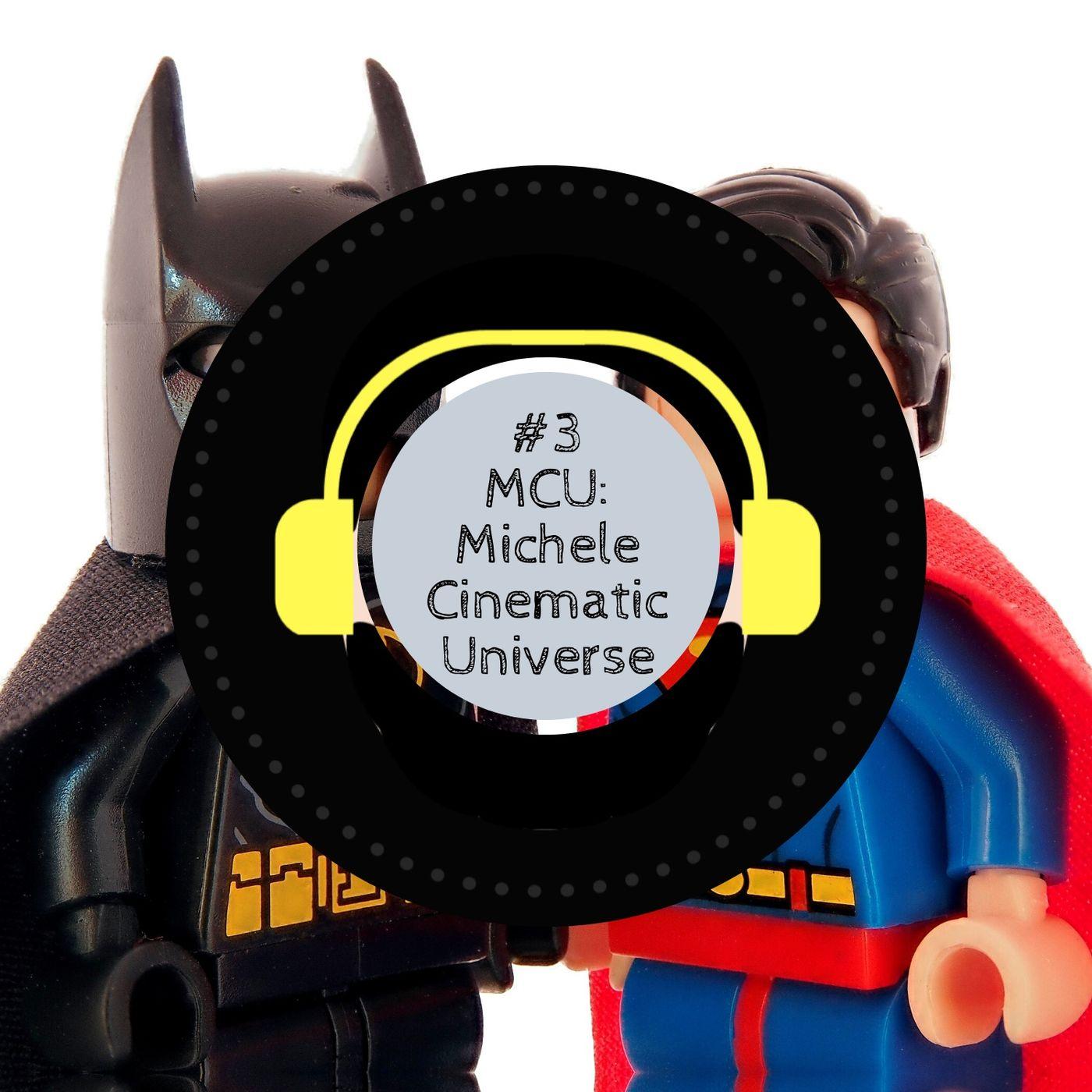 #3 - MCU: Michele Cinematic Universe