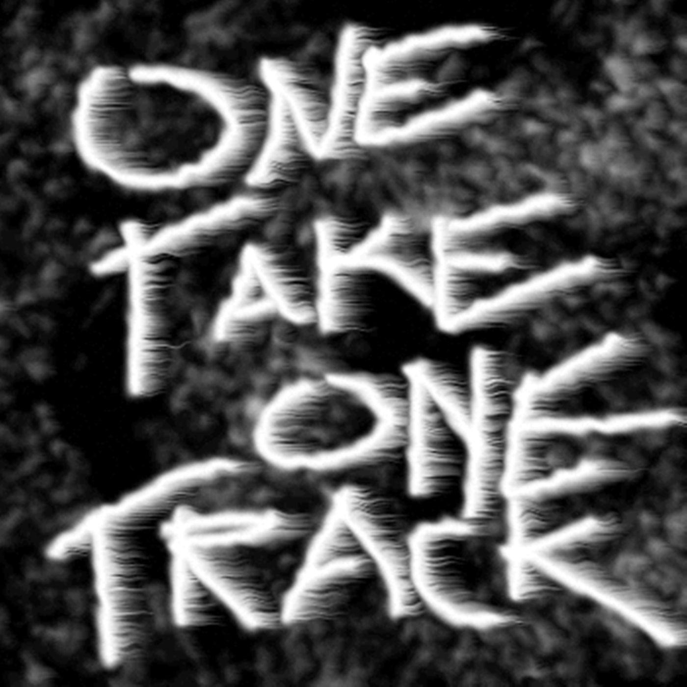 One Take One Track