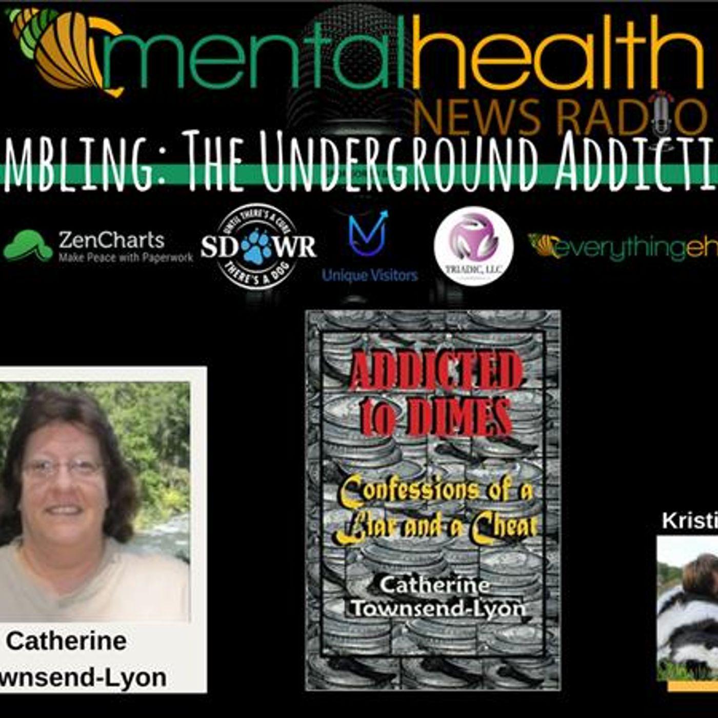 Mental Health News Radio - Gambling: The Underground Addiction with Author Catherine Townsend-Lyon