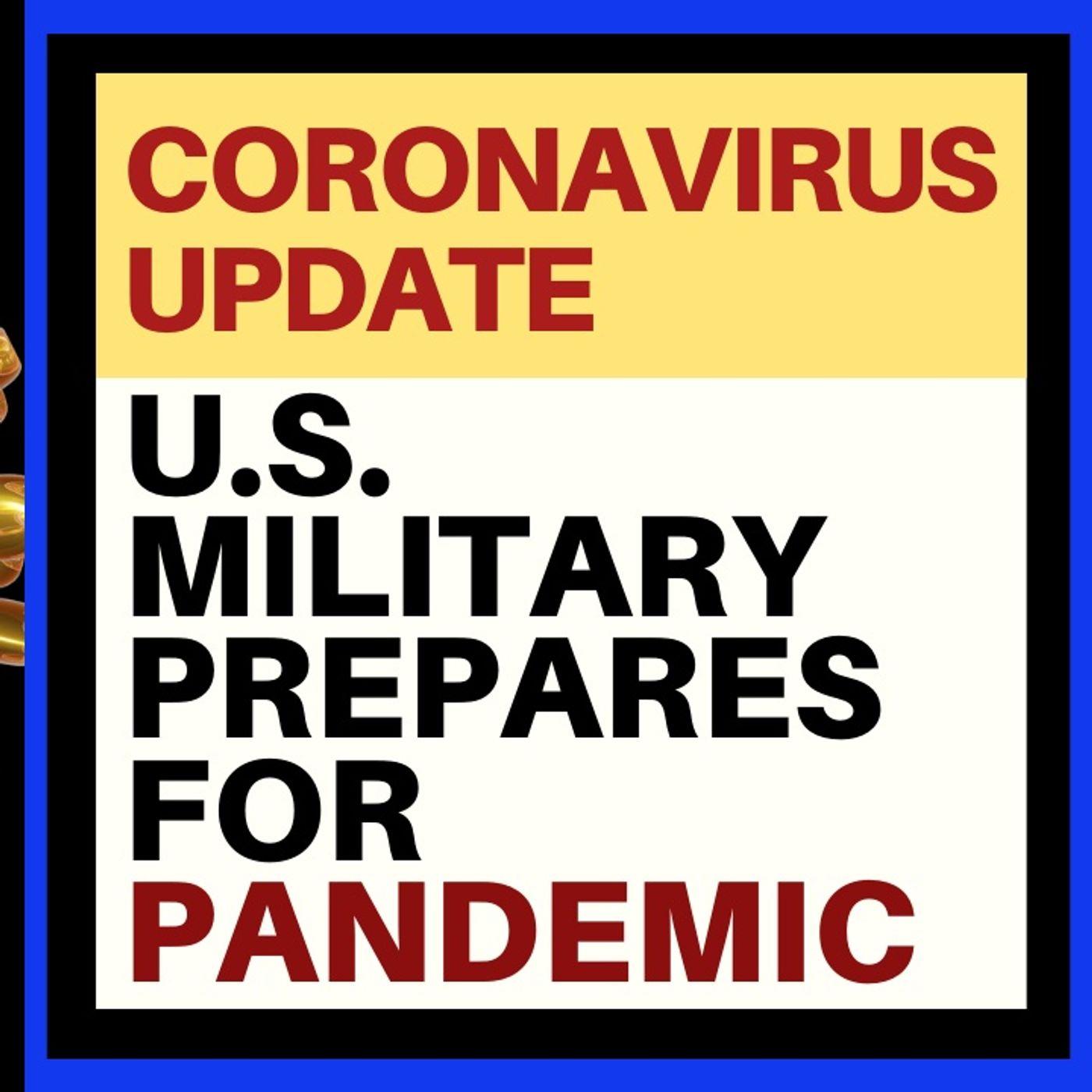 U.S. MILITARY CORONAVIRUS PREP AND GENERAL UPDATE