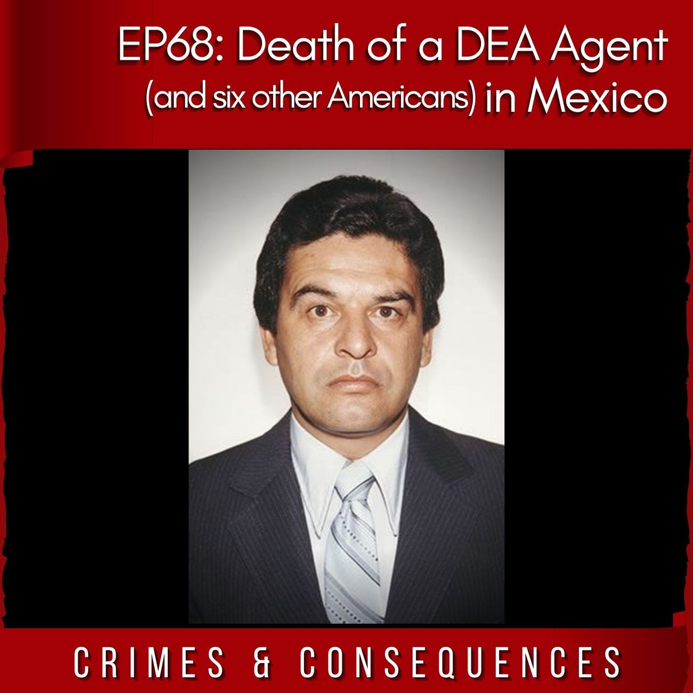EP68: Death of a DEA Agent in Mexico