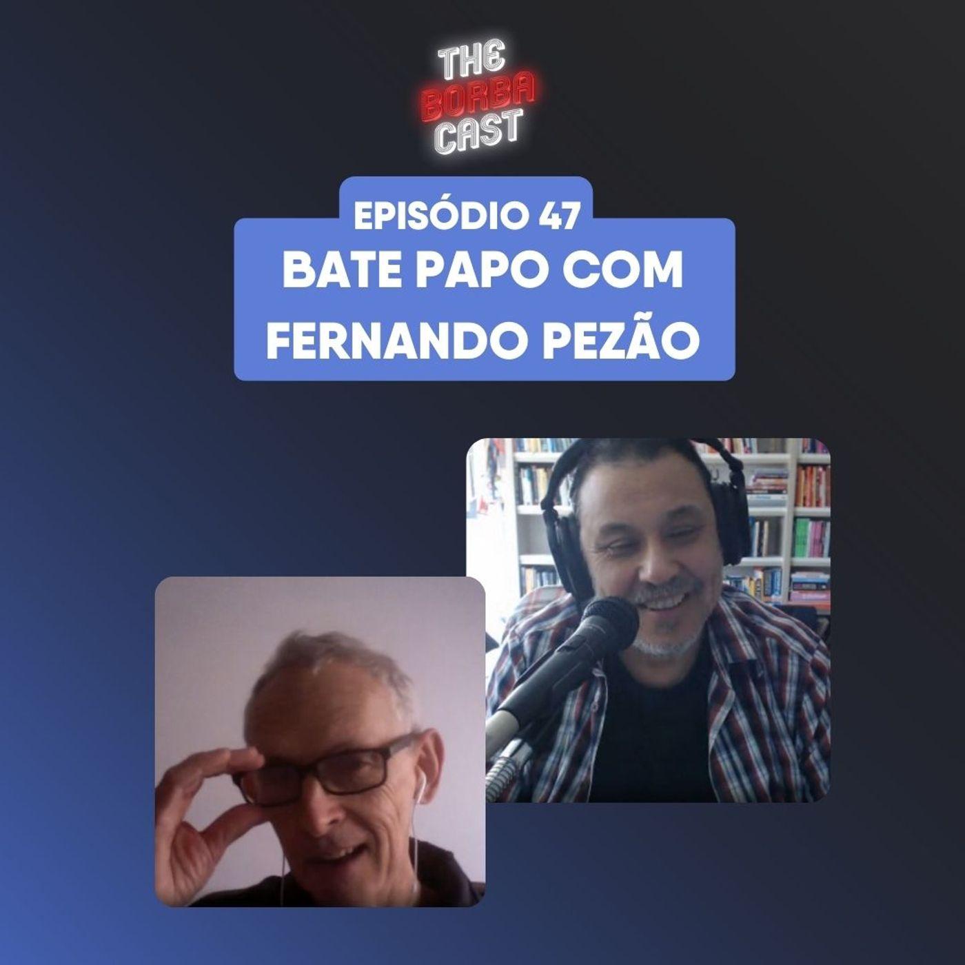Episódio 47: Bate papo com Fernando pezão