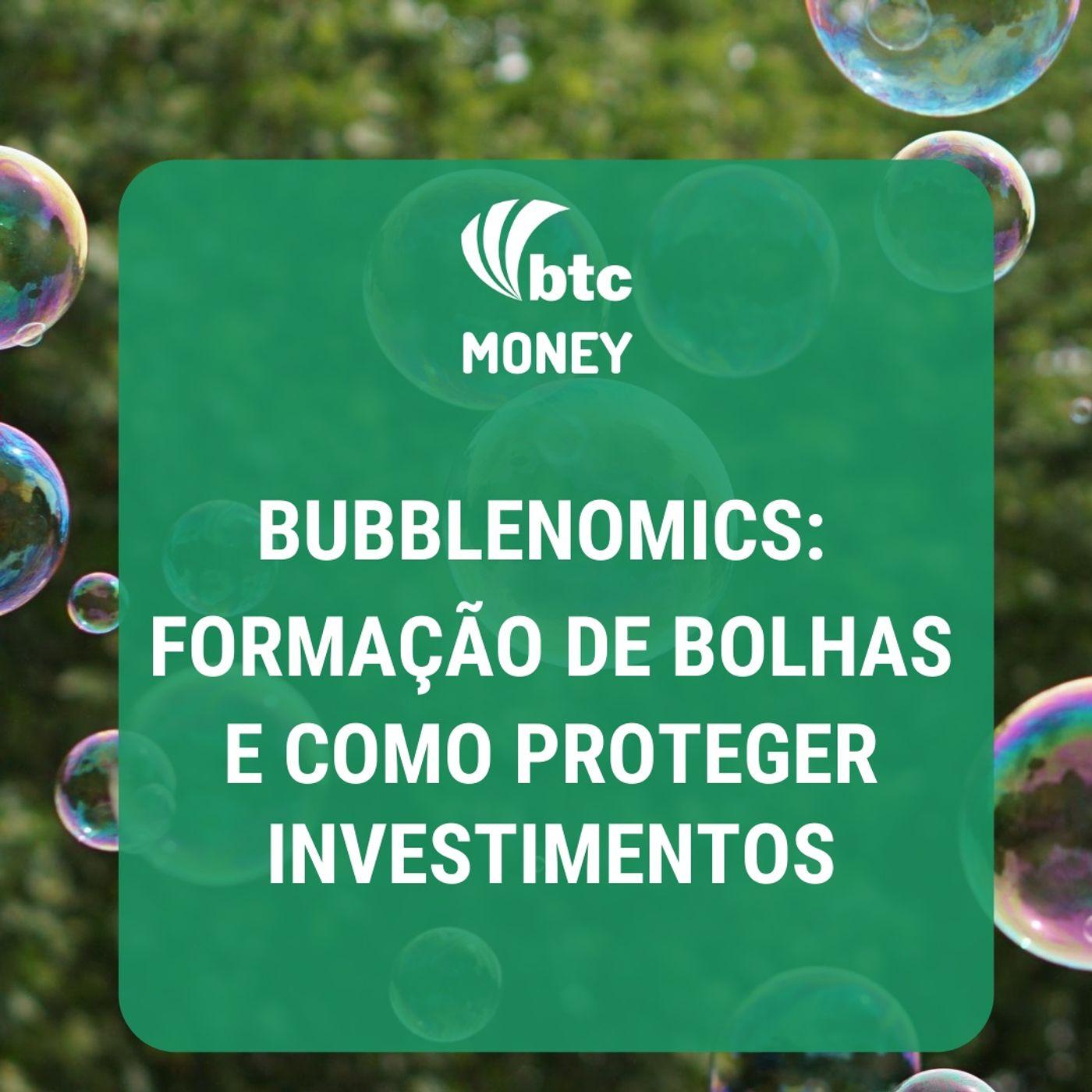 Bubblenomics: Formação de bolhas e como proteger investimentos | BTC Money #29