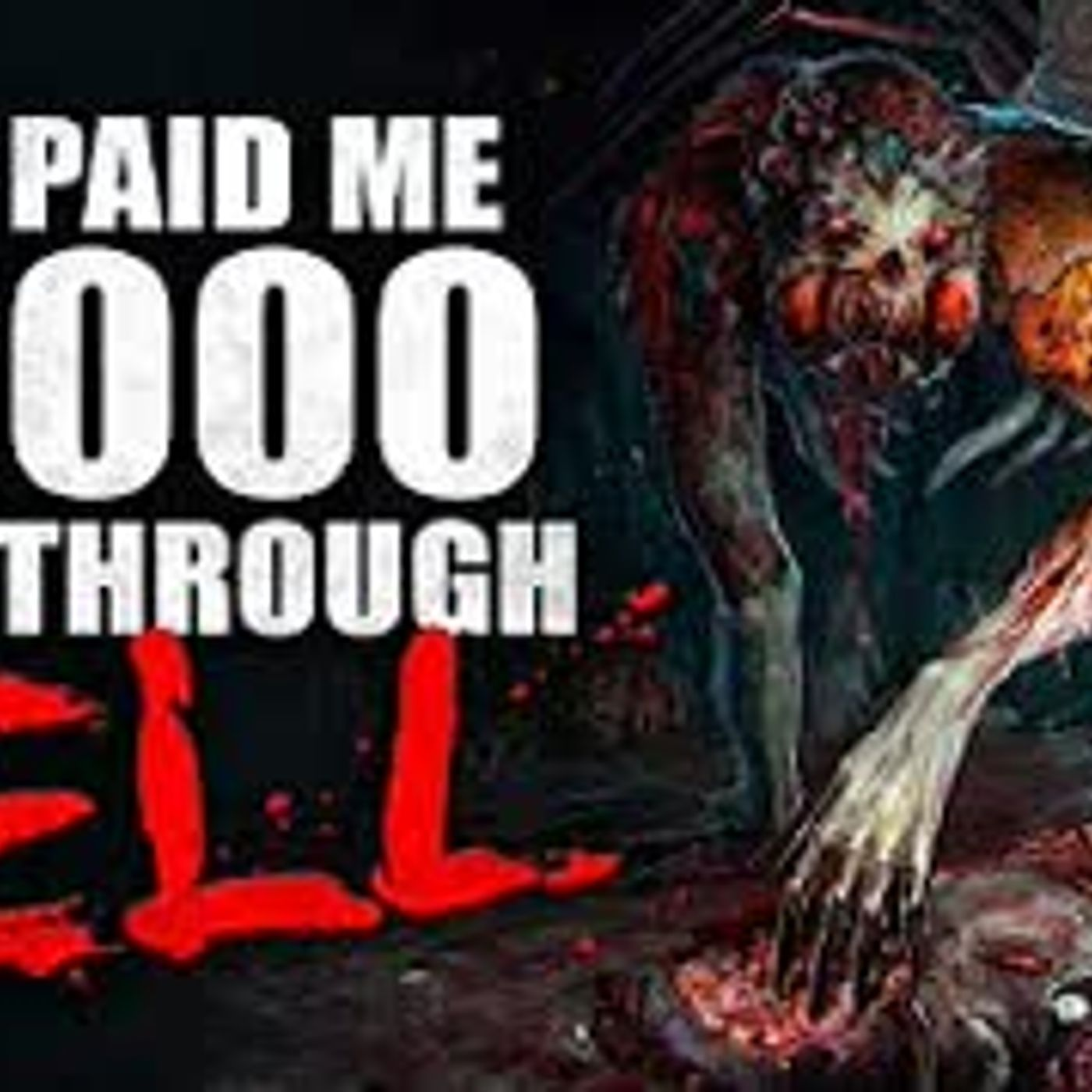"""They paid me $5000 to go through hell"" Creepypasta"