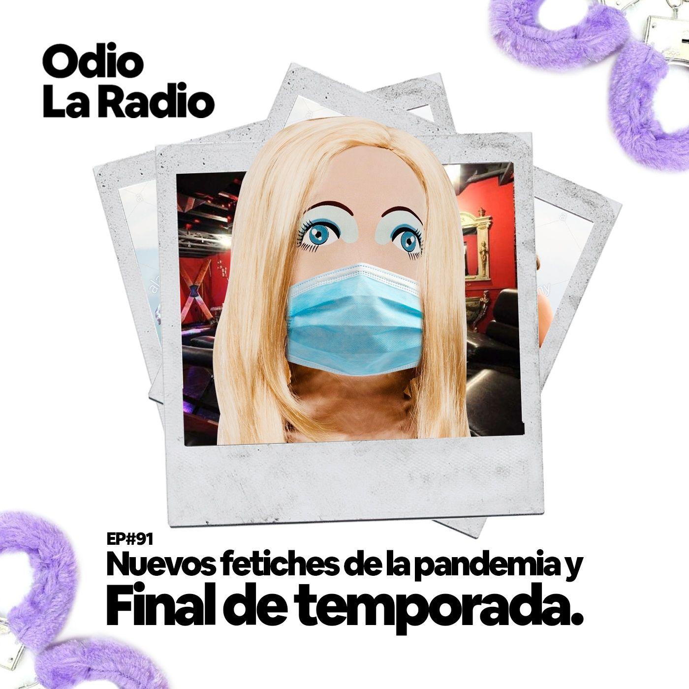EP#91 - Nuevos fetiches de la pandemia y final de temporada.