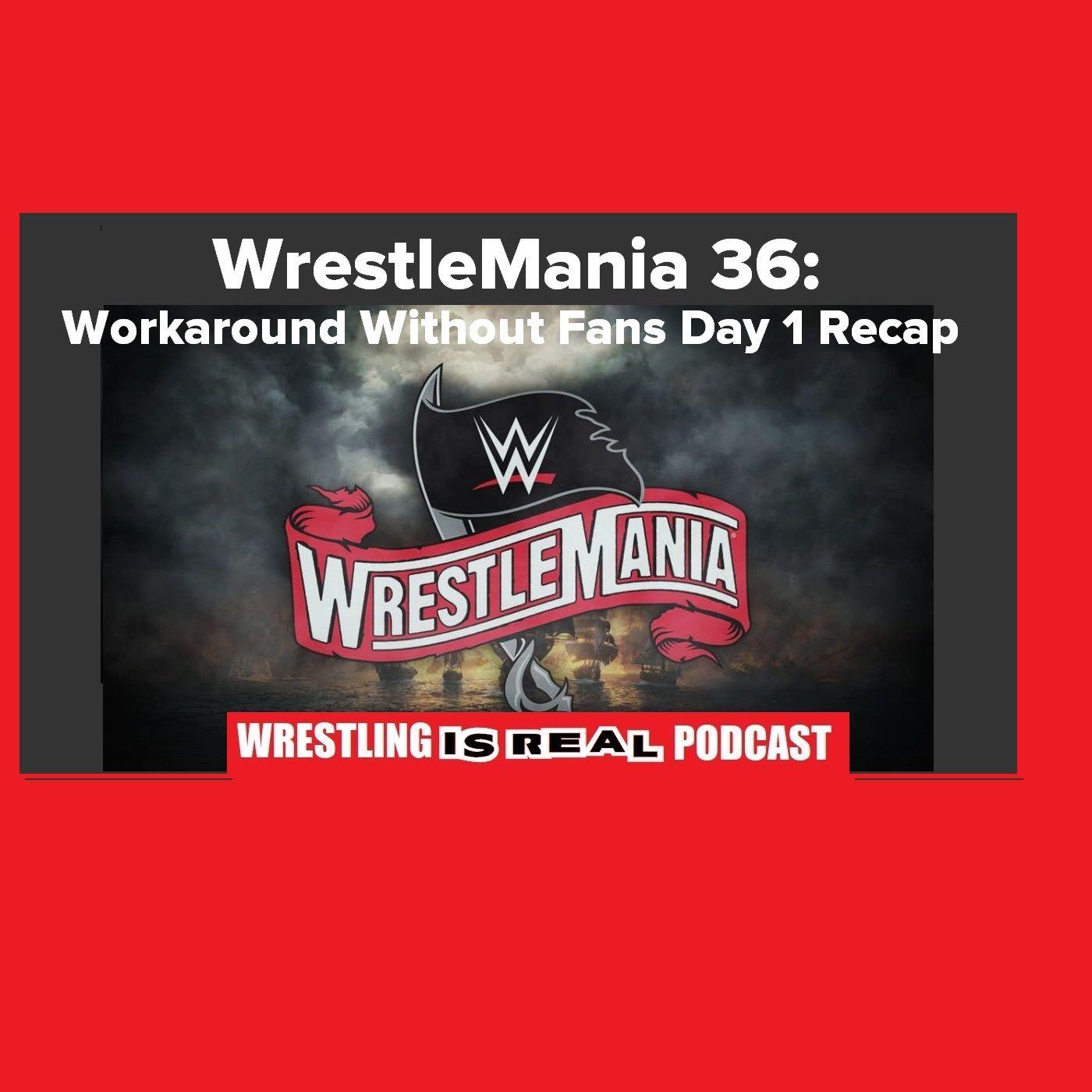 WrestleMania 36: Workaround Without Fans Day 1 Recap KOP040520-525