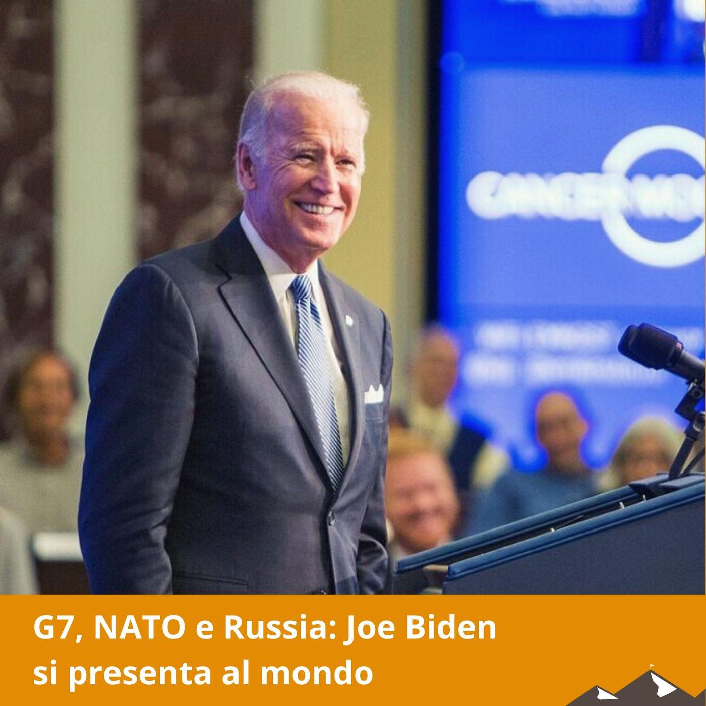 G7, NATO e Russia: Joe Biden si presenta al mondo