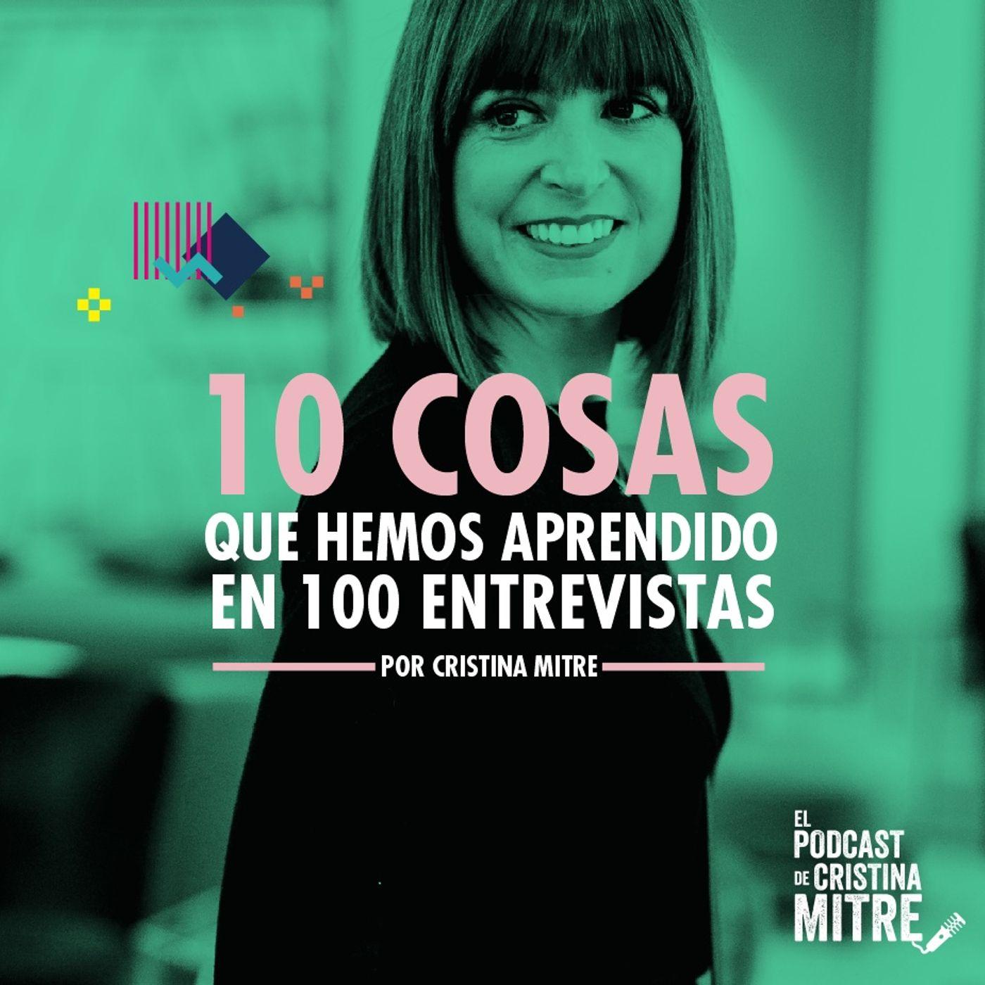 10 cosas que hemos aprendido en 100 entrevistas con Cristina Mitre.