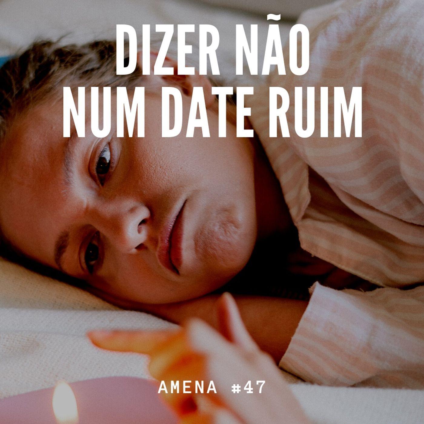 47 - Não beije esta boca! Sobre dates ruins