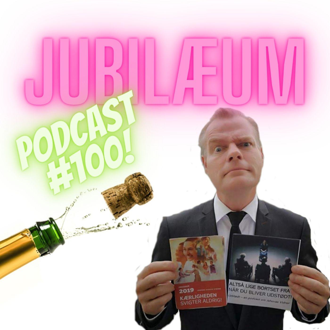 #100 JUBILÆUM for nr 100 podcast OG 25 år i frihed!