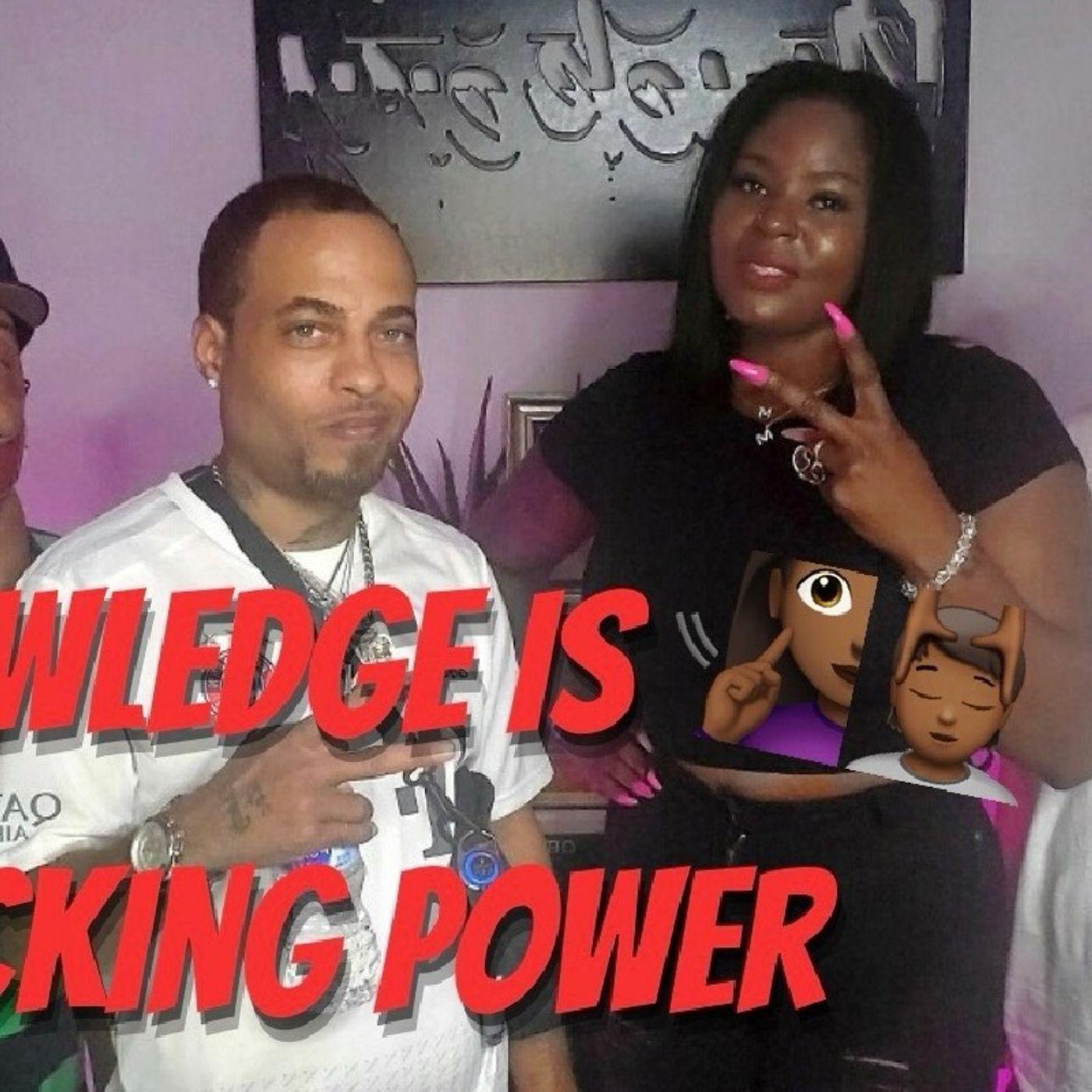 "Season 2: Ep.16 🧏🏾♀️""Knowledge is Phucking Power""💆🏾♀️ w/HP Entertainment"