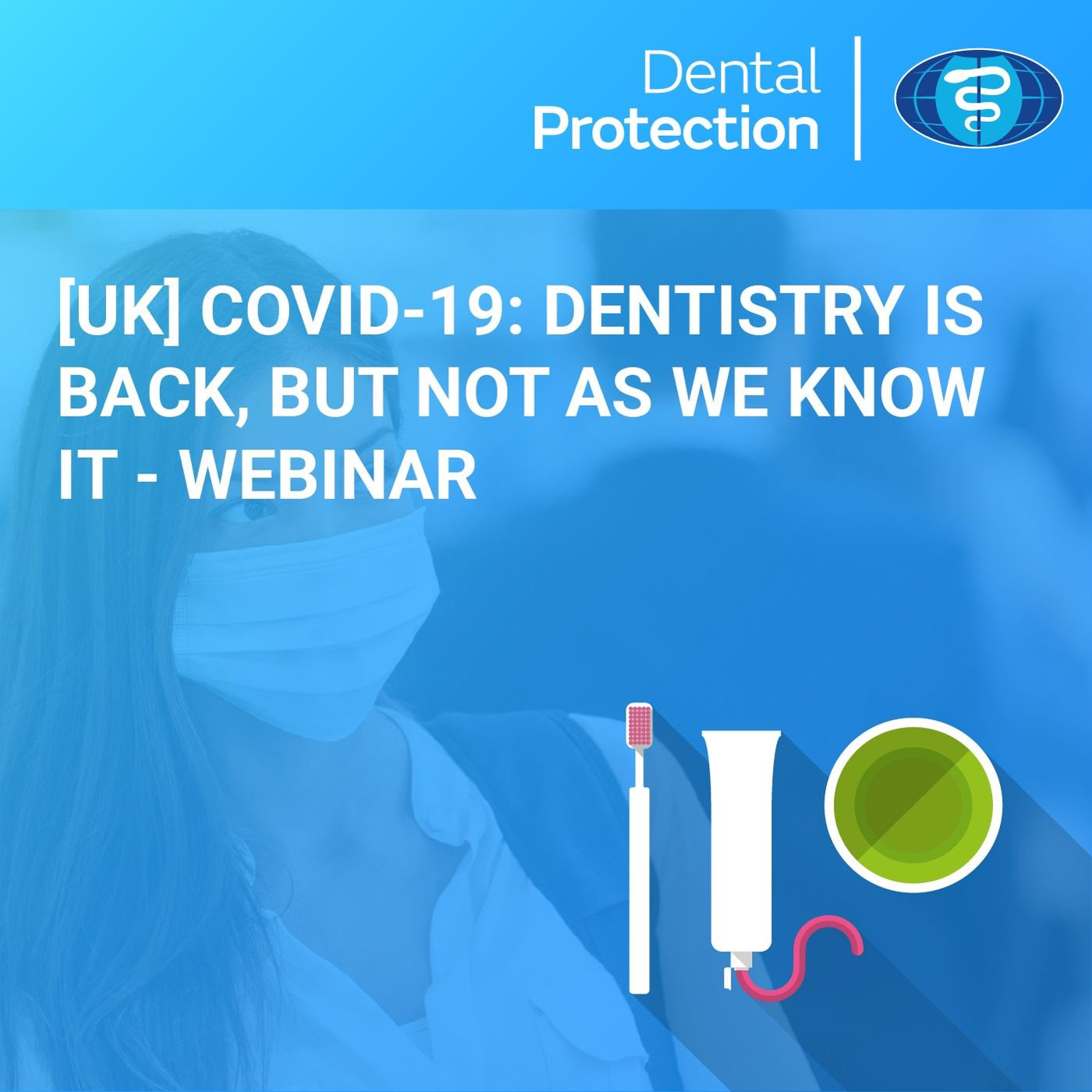 [UK] COVID-19: Dentistry is back, but not as we know it - Webinar