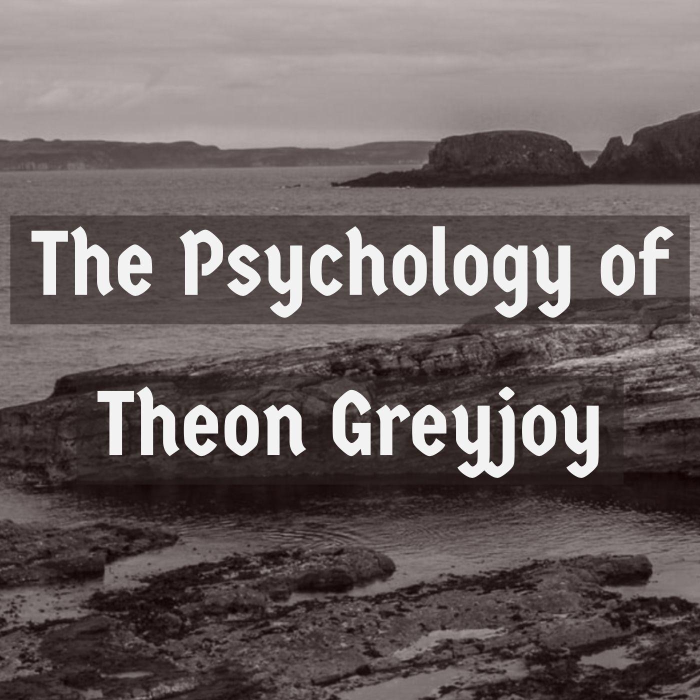The Psychology of Theon Greyjoy (2017 Rerun)