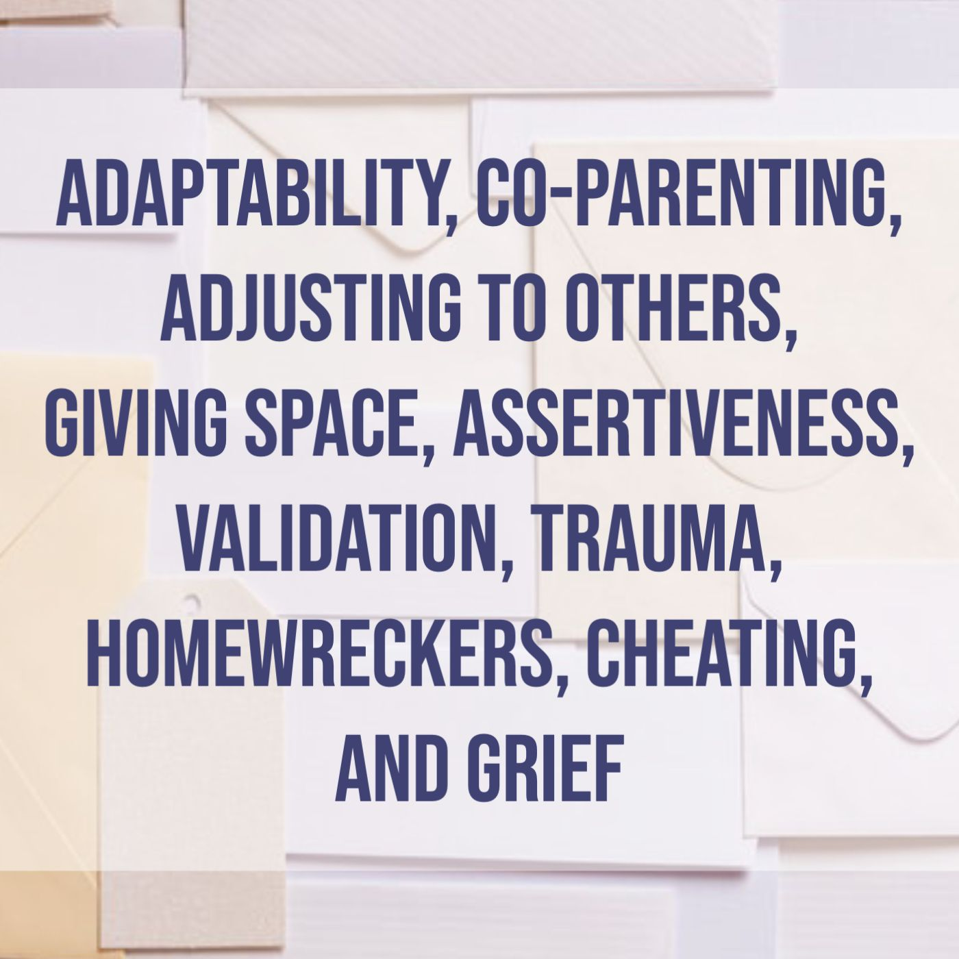 Adaptability, Co-Parenting, Adjusting to Others, Giving Space, Assertiveness, Validation, Trauma, Homewreckers, Cheating