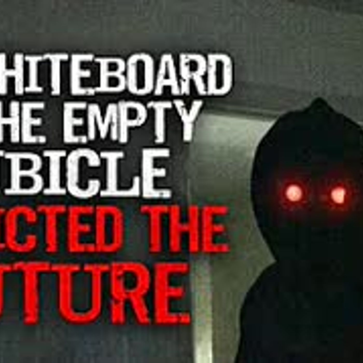 """The Whiteboard in the Empty Cubicle Predicted The Future"" Creepypasta"