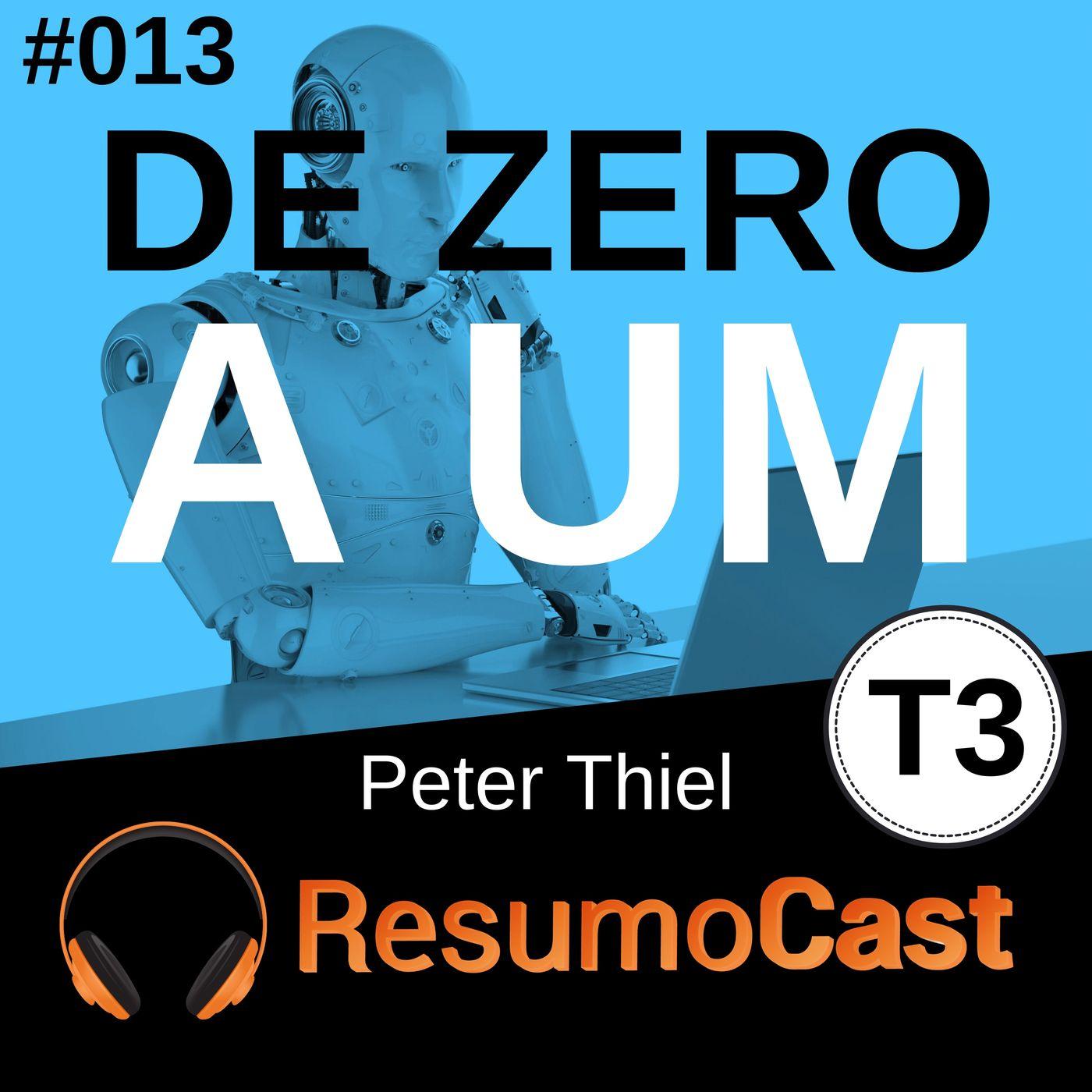 T3#013 De zero a um | Peter Thiel