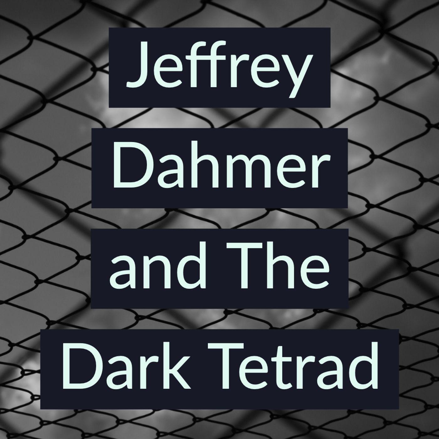 Jeffrey Dahmer and The Dark Tetrad (2019 Rerun)