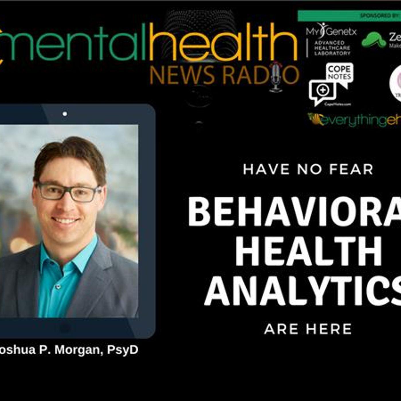 Mental Health News Radio - Have No Fear: Behavioral Health Analytics Are Here With Joshua P. Morgan, PsyD