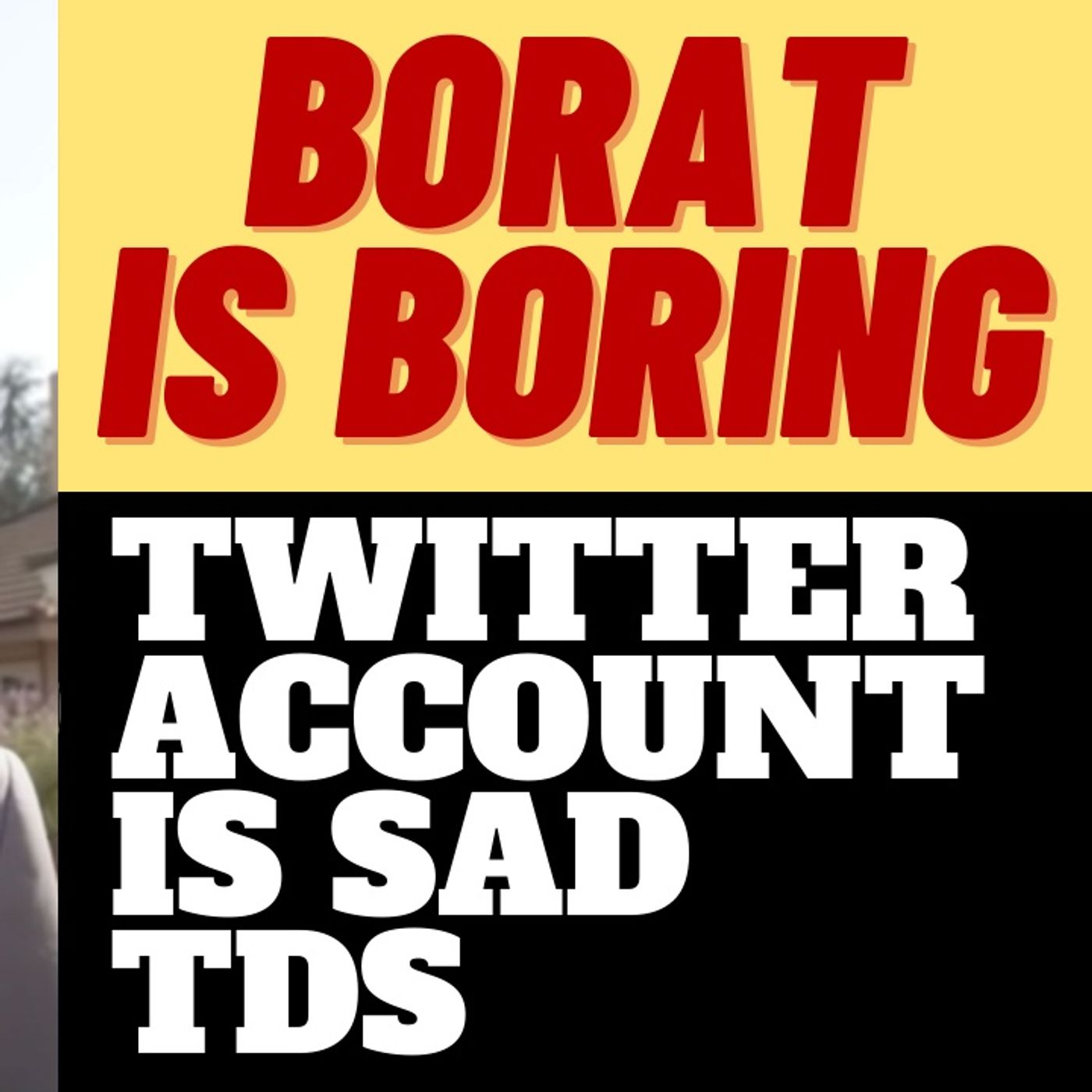 BORAT'S LAME TWITTER ACCOUNT DOESN'T BODE WELL