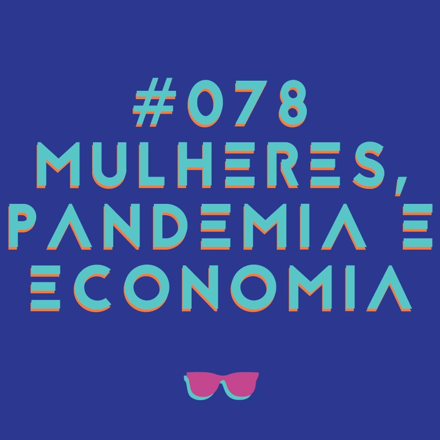 #078 - Décadas de retrocesso: mulheres, pandemia e economia