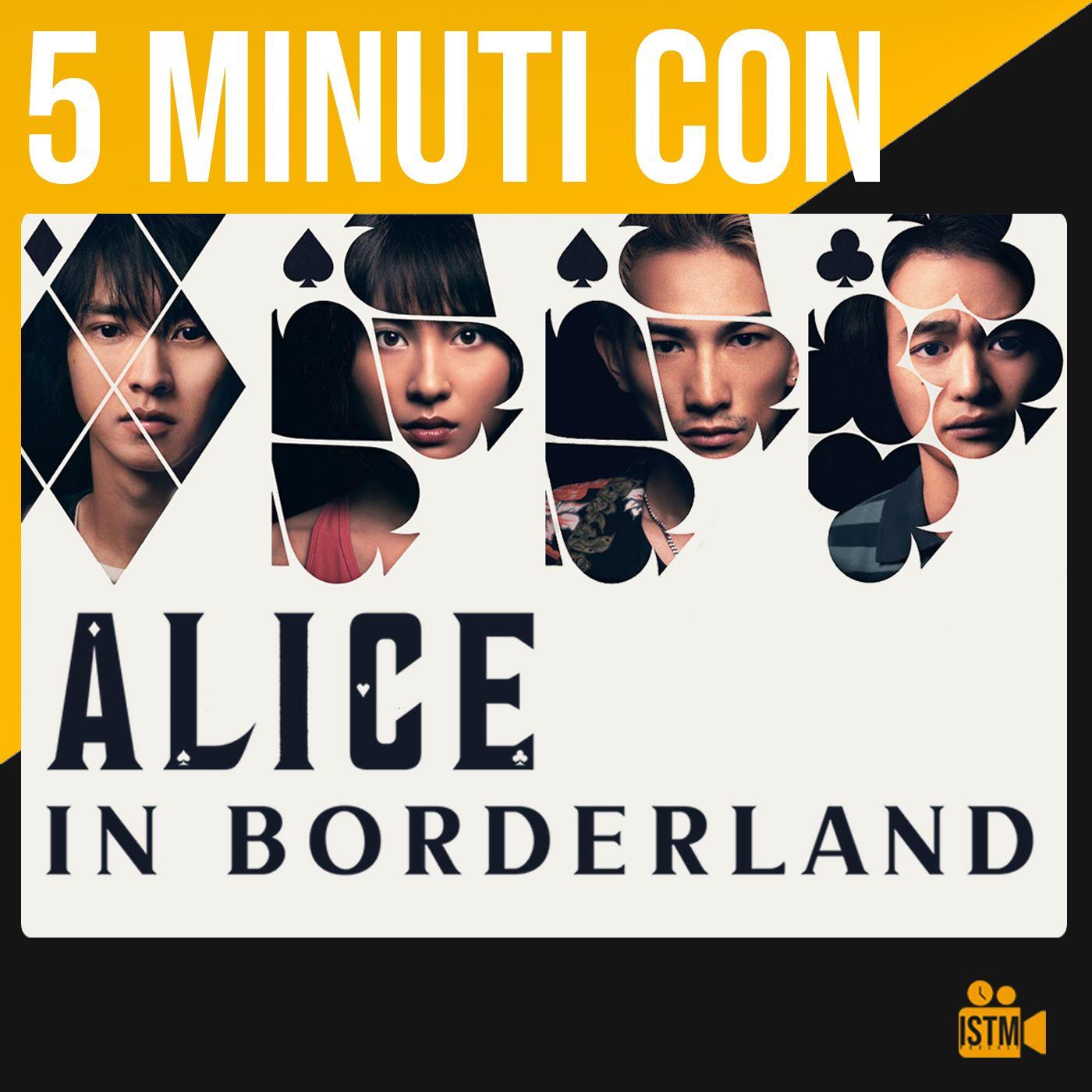 Ep.2 - 5 Minuti con: ALICE IN BORDERLAND