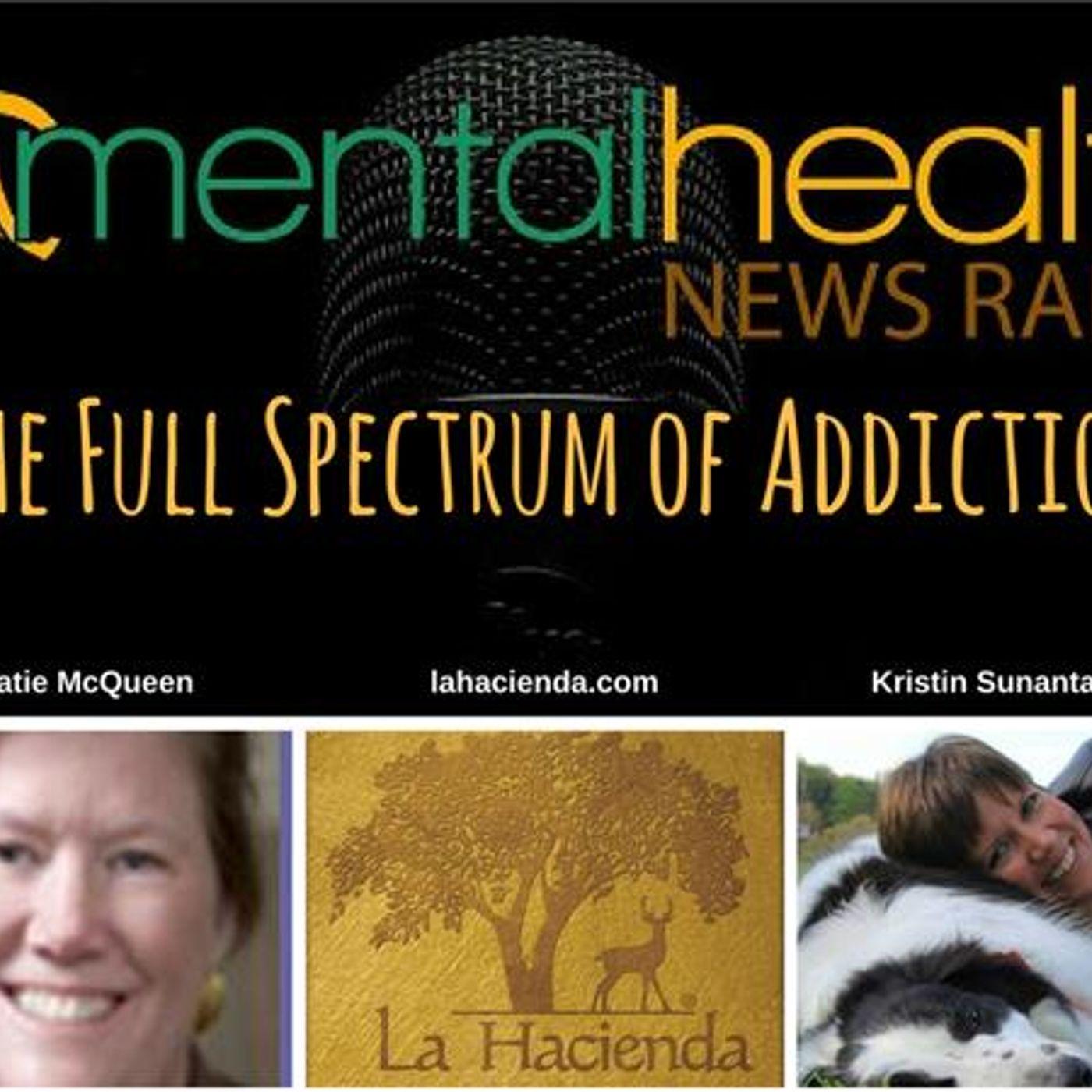 Mental Health News Radio - La Hacienda: The Full Spectrum of Addiction with Dr. Katherine McQueen