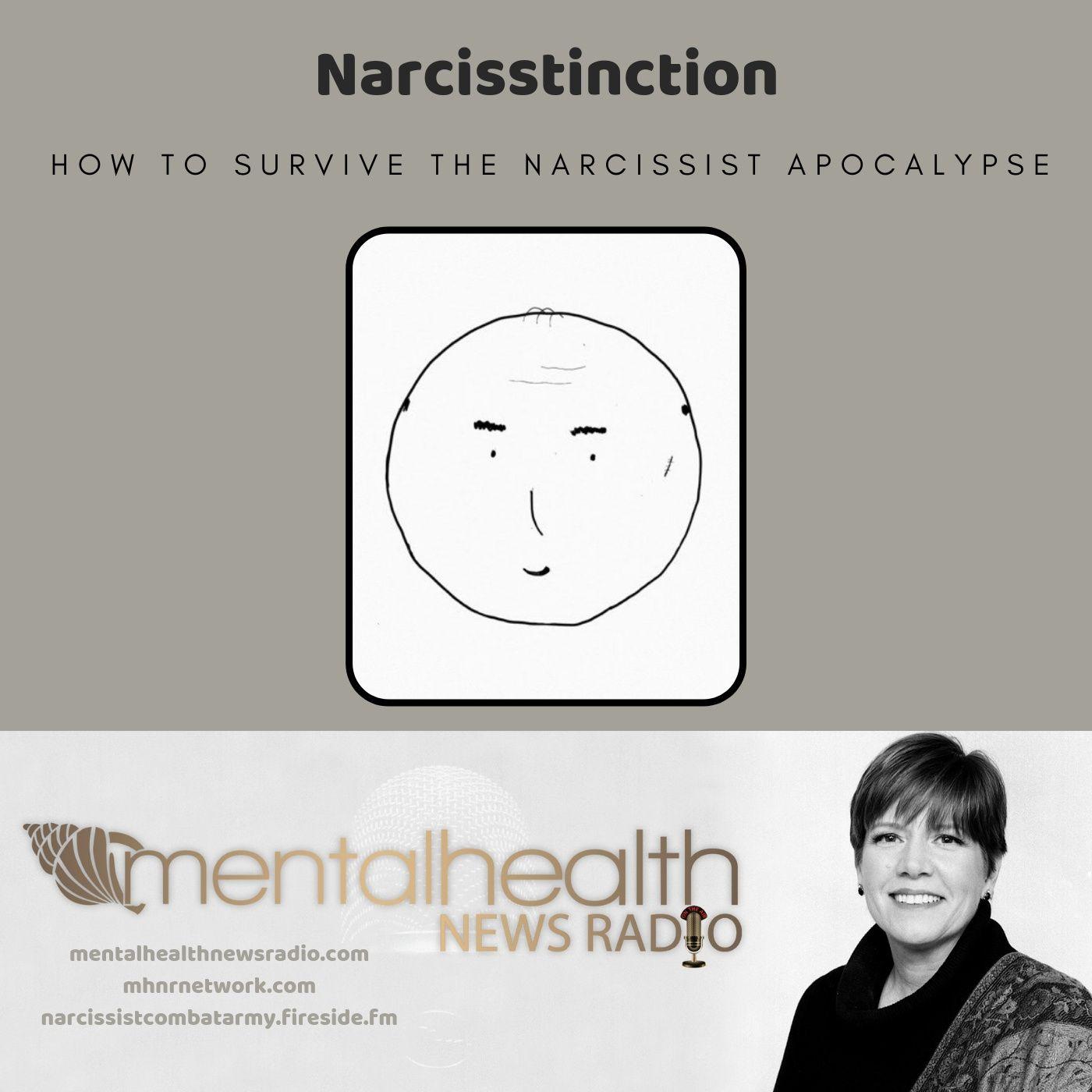 Mental Health News Radio - Narcisstinction: How To Survive The Narcissist Apocalypse