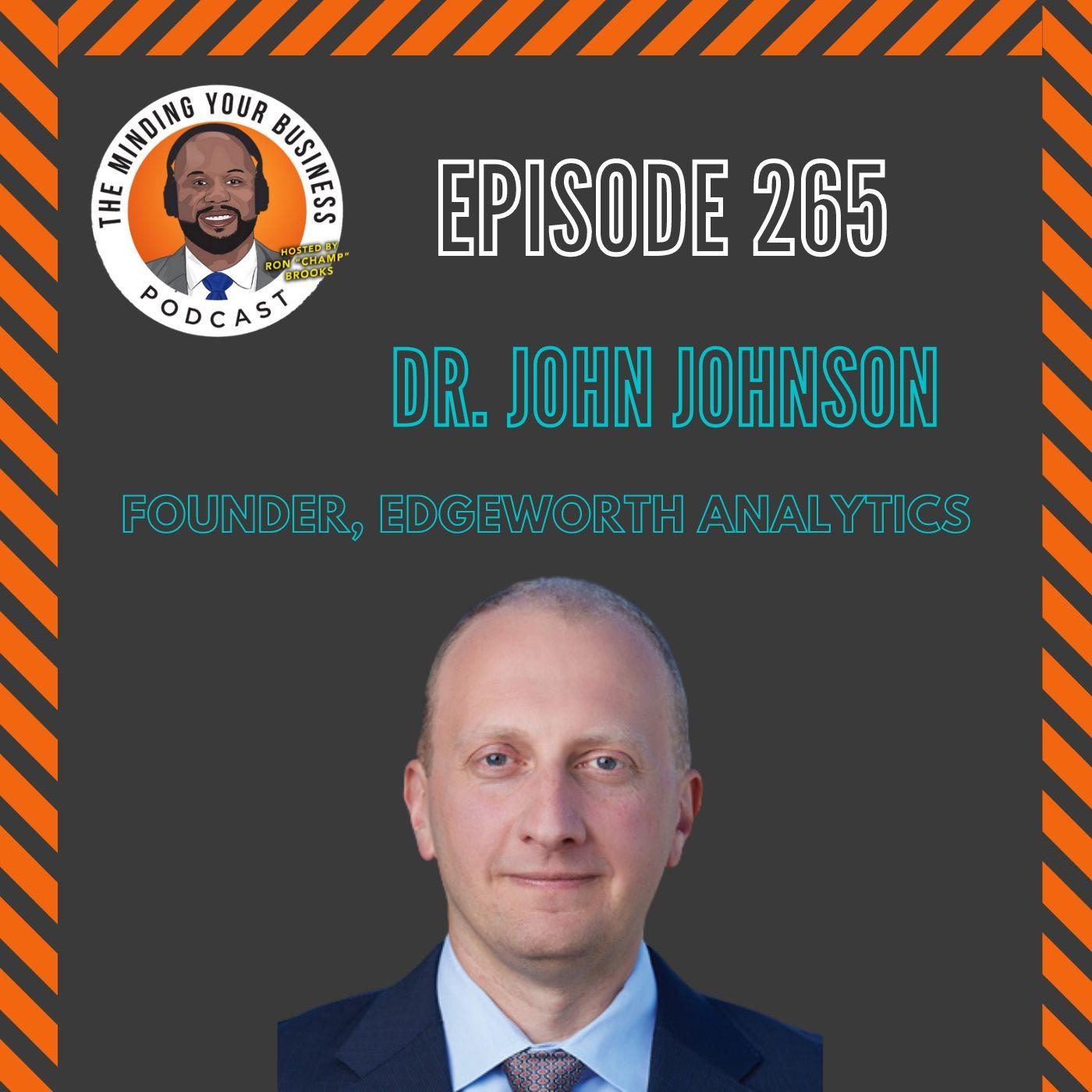 #265 - Dr. John Johnson, Founder of Edgeworth Analytics
